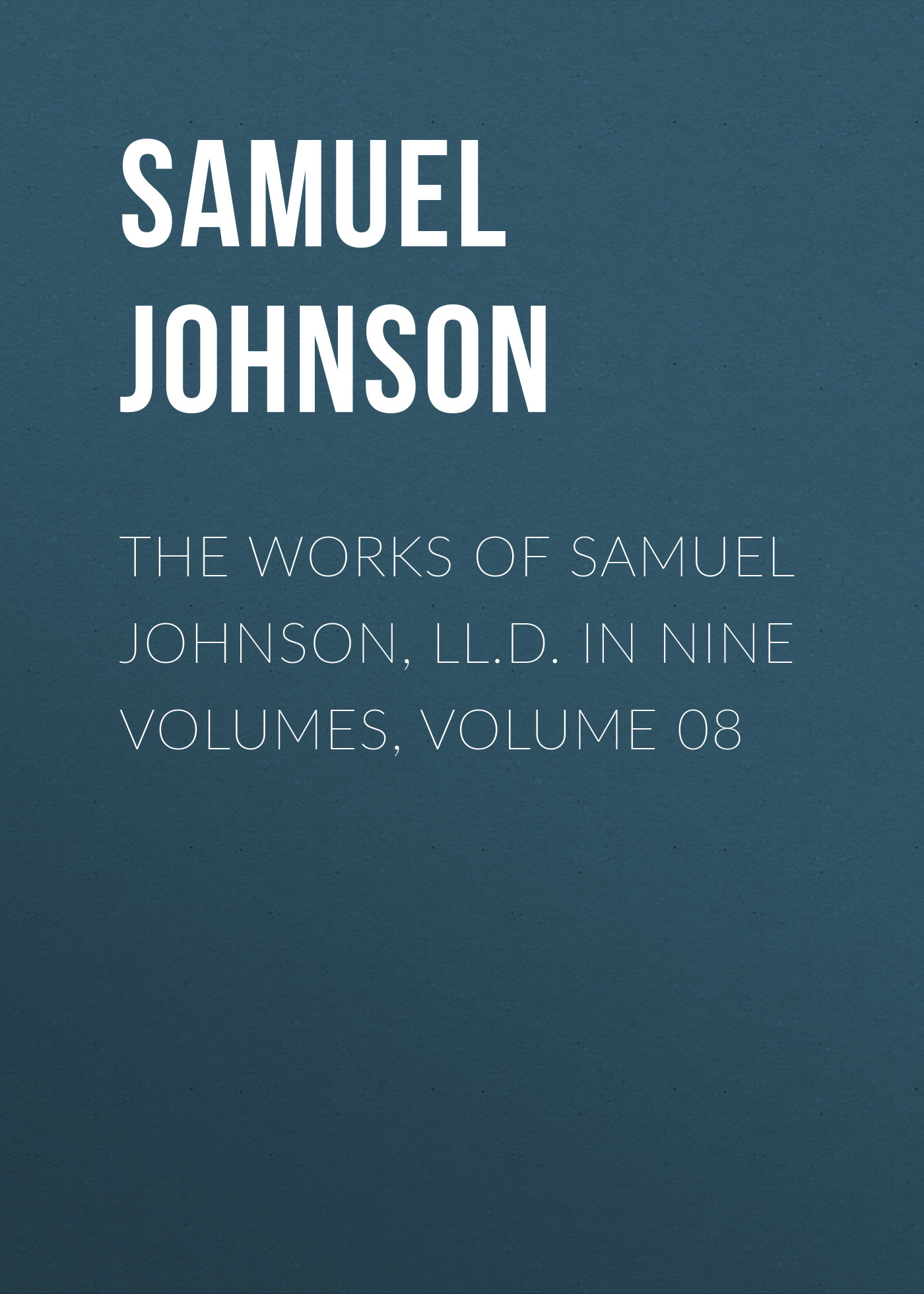 Samuel Johnson The Works of Samuel Johnson, LL.D. in Nine Volumes, Volume 08 цена и фото