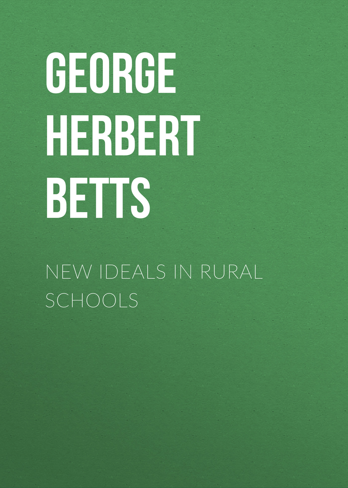 George Herbert Betts New Ideals in Rural Schools все цены