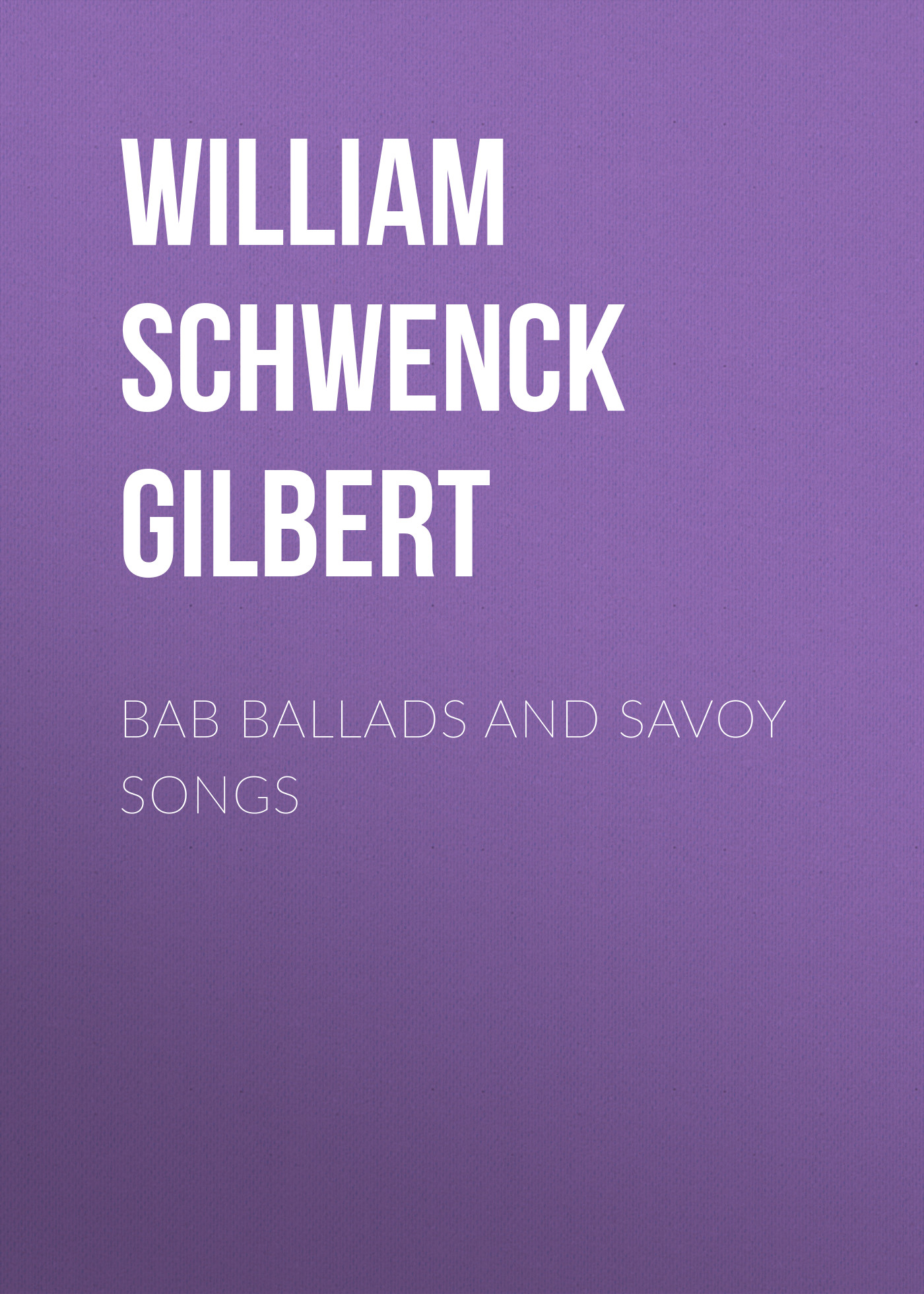 William Schwenck Gilbert Bab Ballads and Savoy Songs стоимость