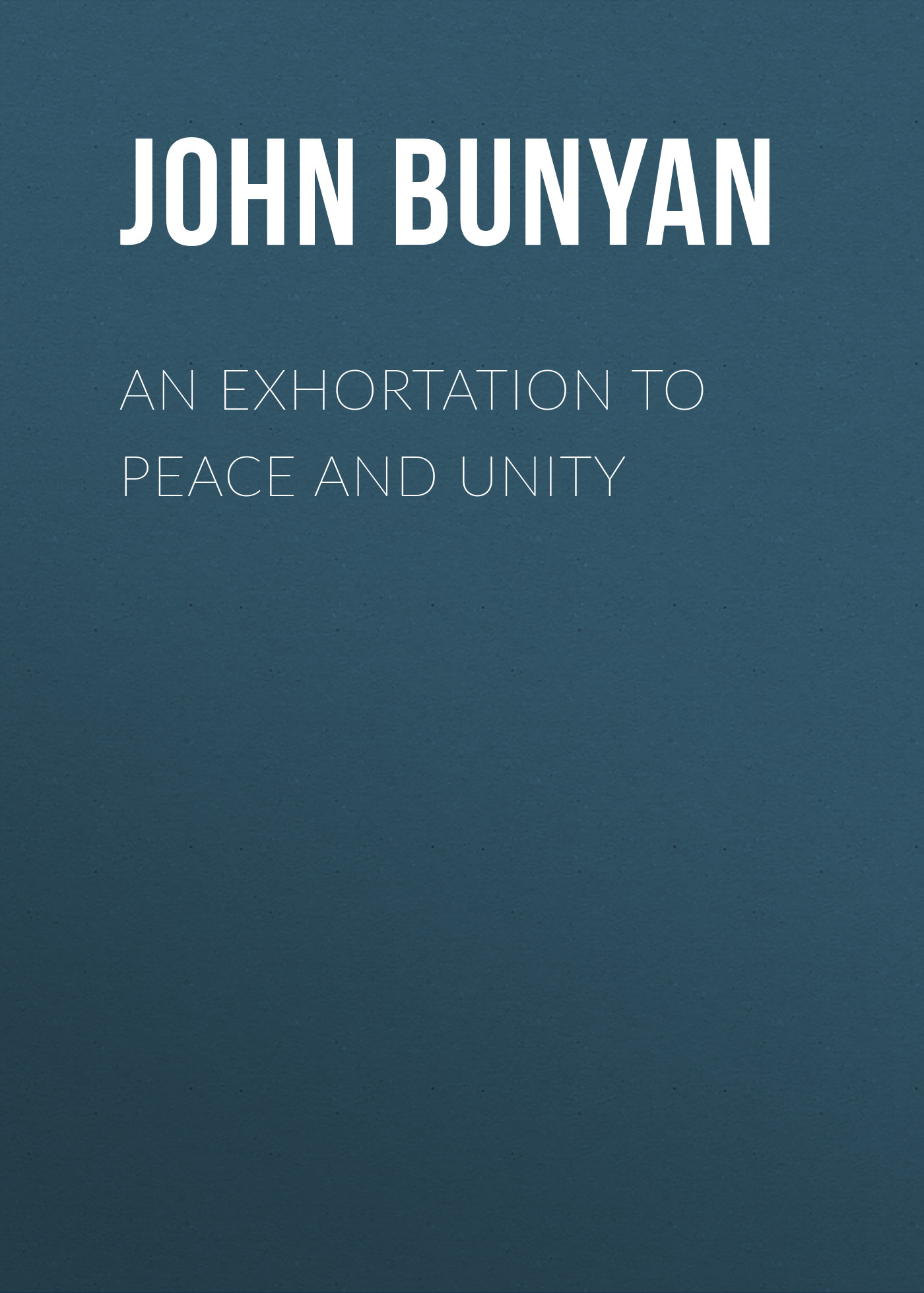 John Bunyan An Exhortation to Peace and Unity