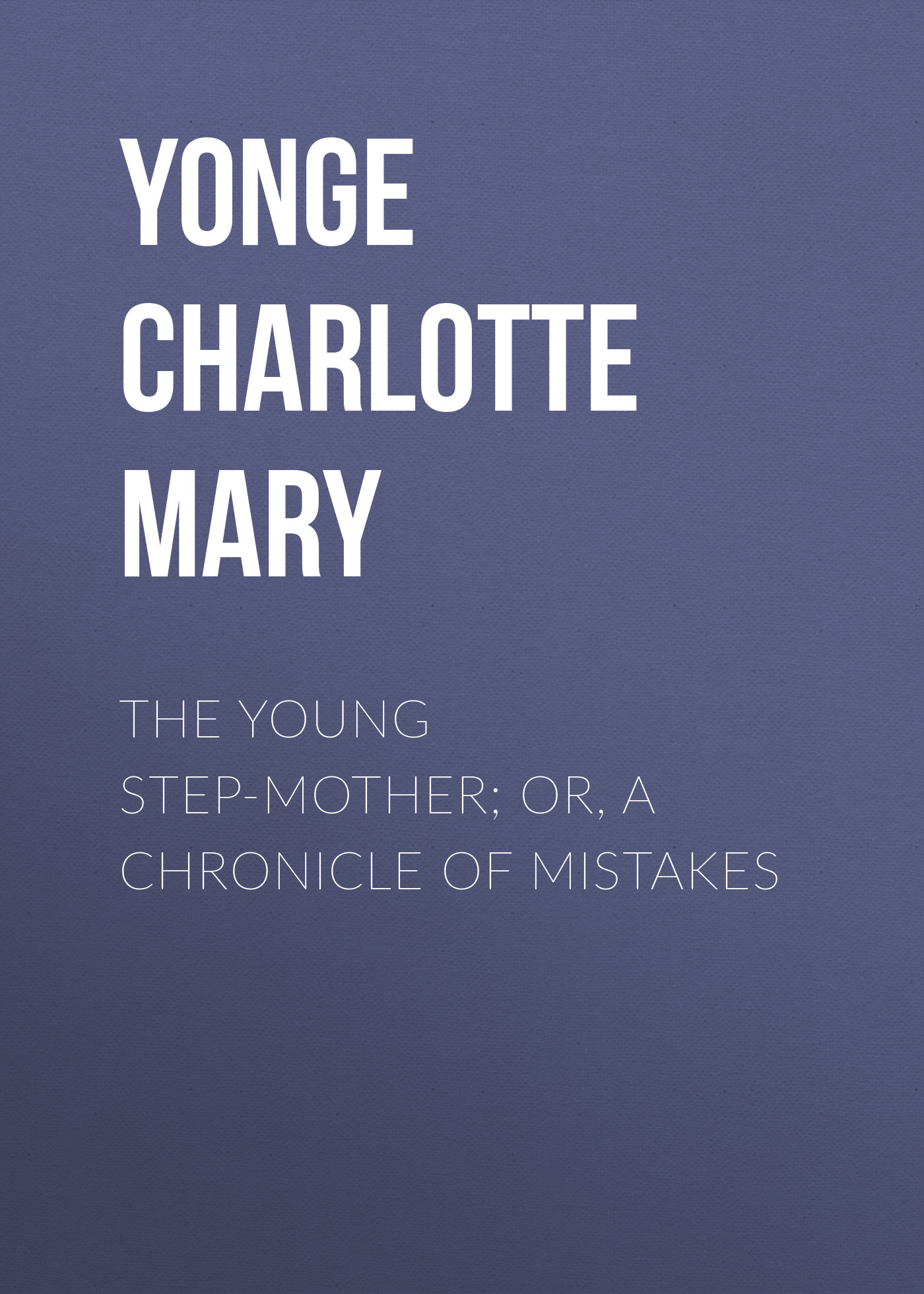 Yonge Charlotte Mary The Young Step-Mother; Or, A Chronicle of Mistakes