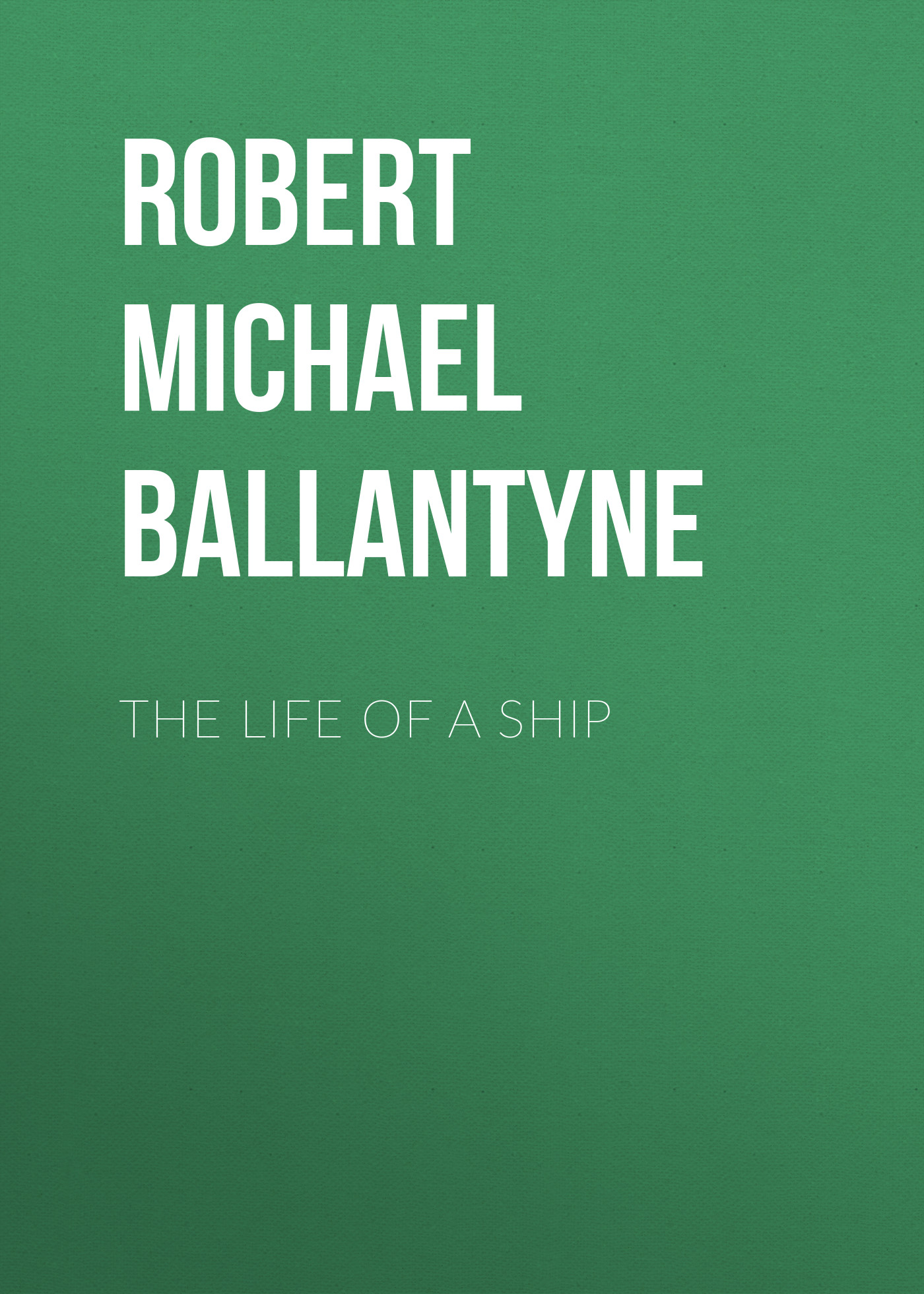 Robert Michael Ballantyne The Life of a Ship robert michael ballantyne the prairie chief