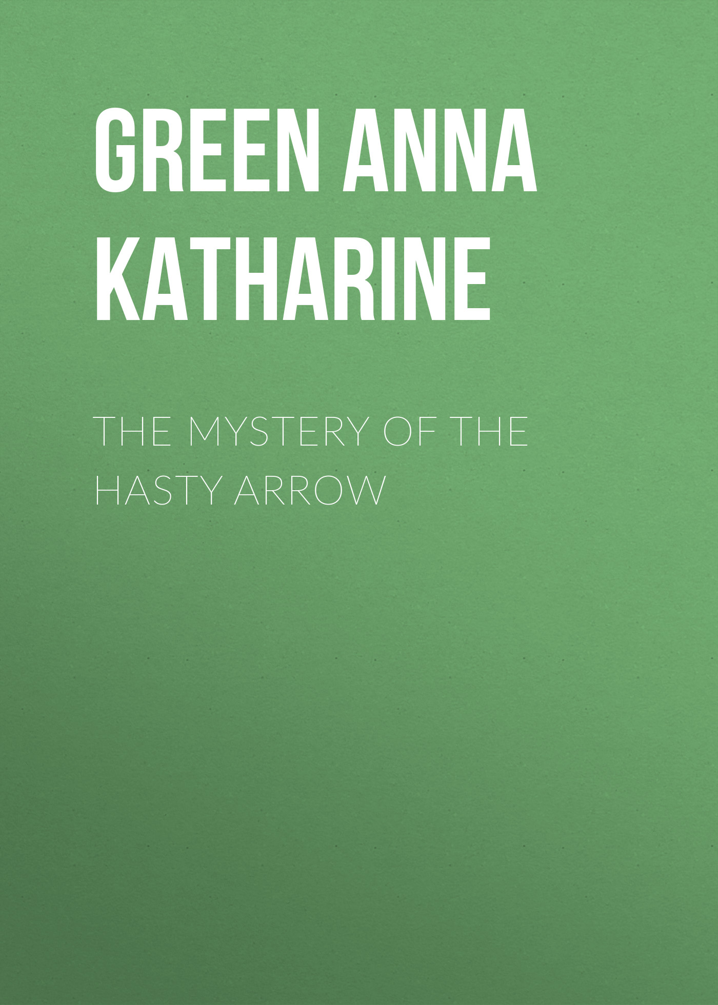 Green Anna Katharine The Mystery of the Hasty Arrow
