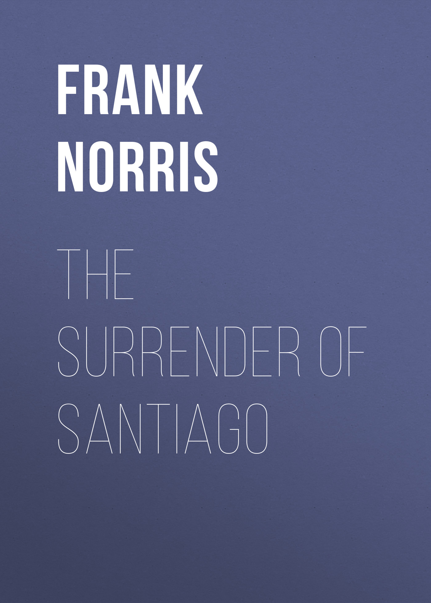 Frank Norris The Surrender of Santiago the surrender of miss fairbourne