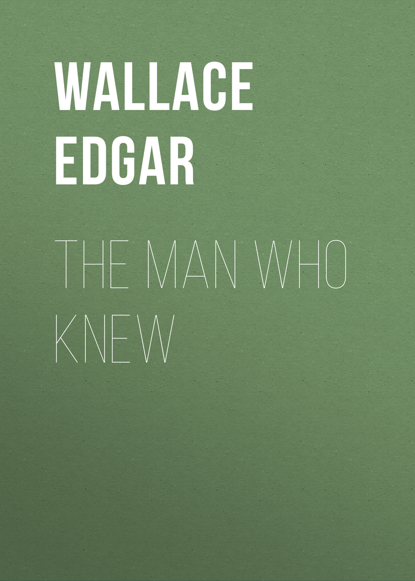 Wallace Edgar The Man Who Knew wallace