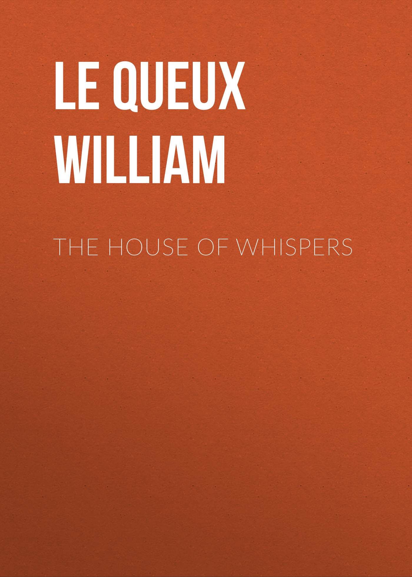 Le Queux William The House of Whispers цена и фото