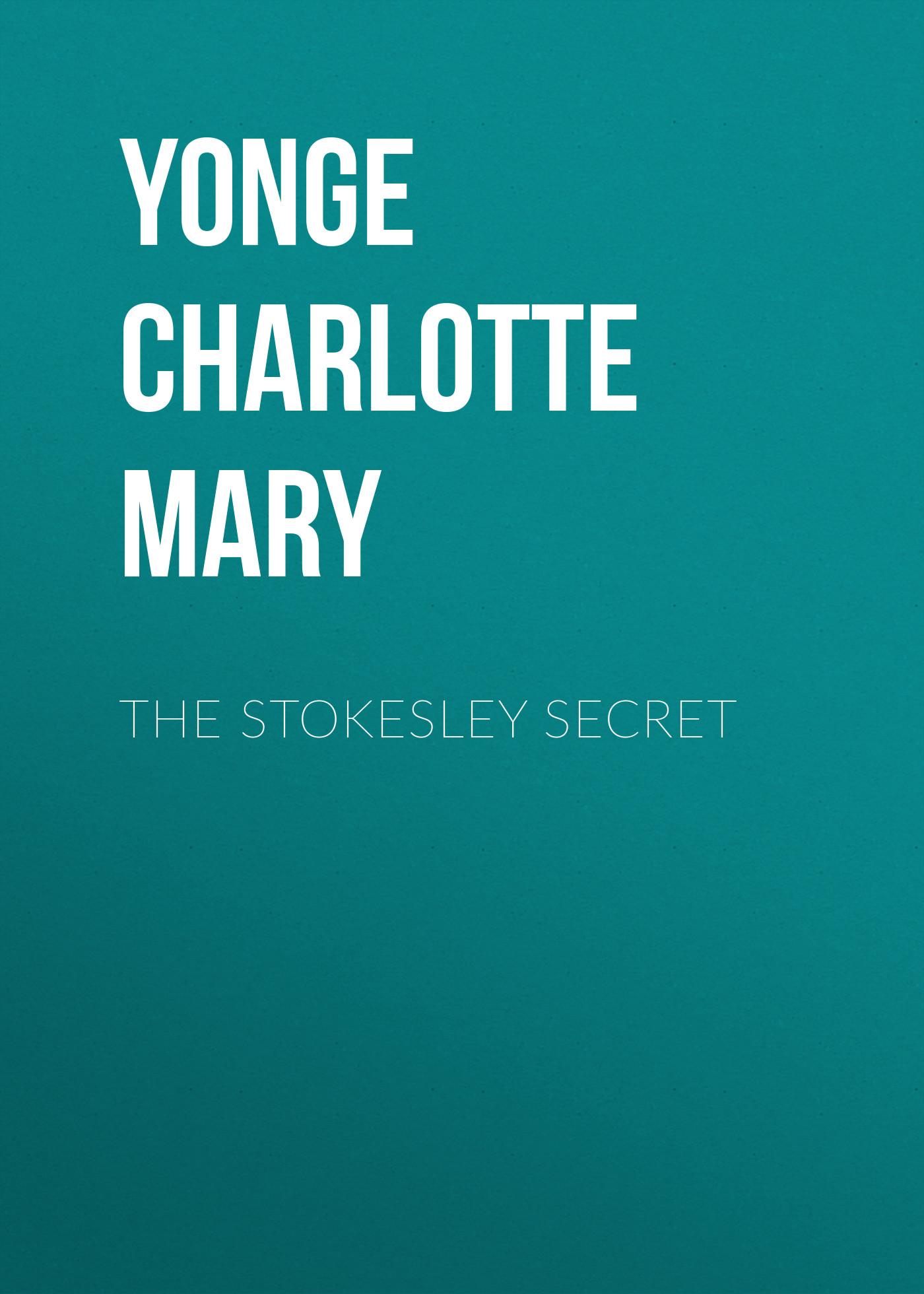 Yonge Charlotte Mary The Stokesley Secret yonge charlotte mary the caged lion