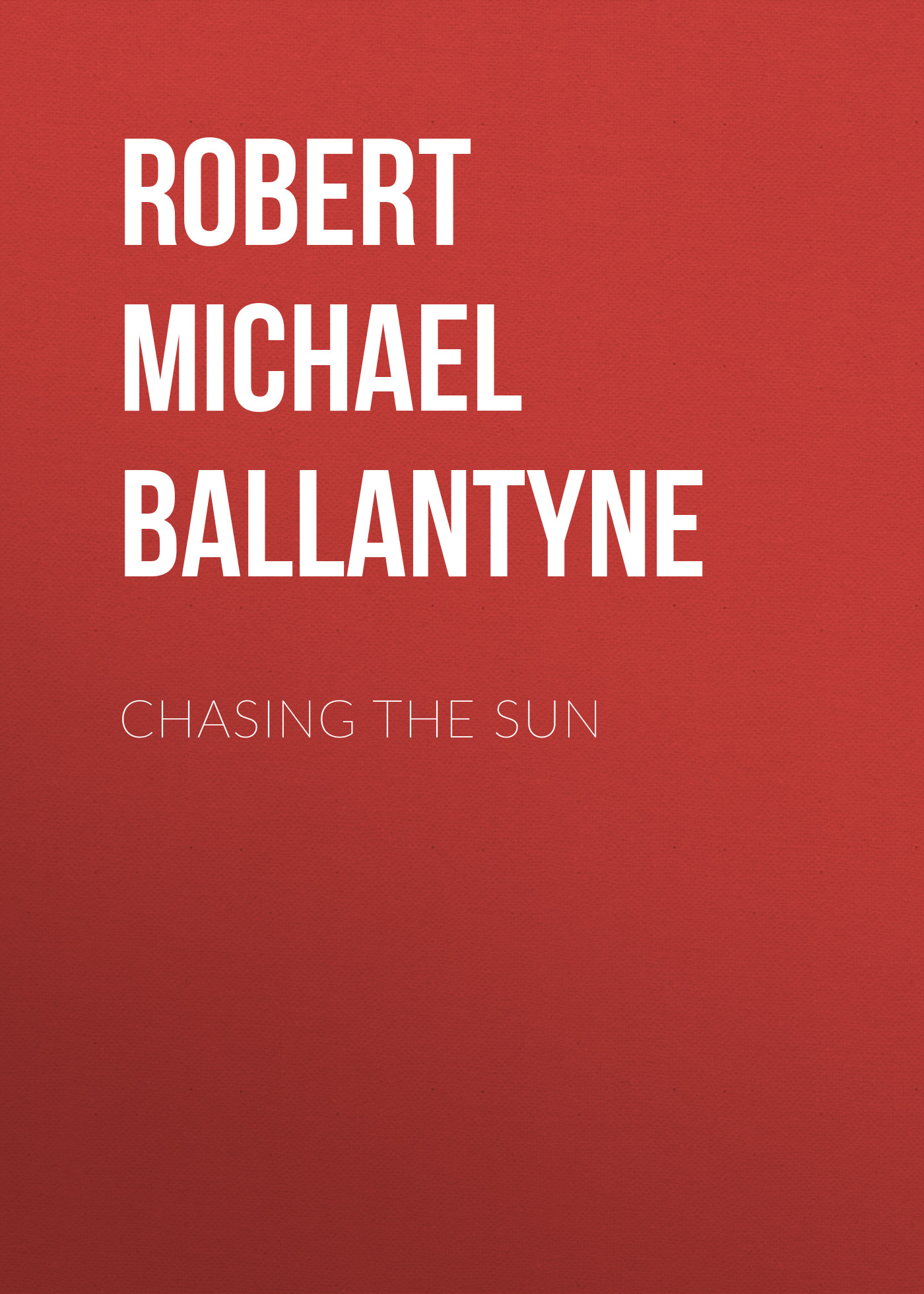 лучшая цена Robert Michael Ballantyne Chasing the Sun