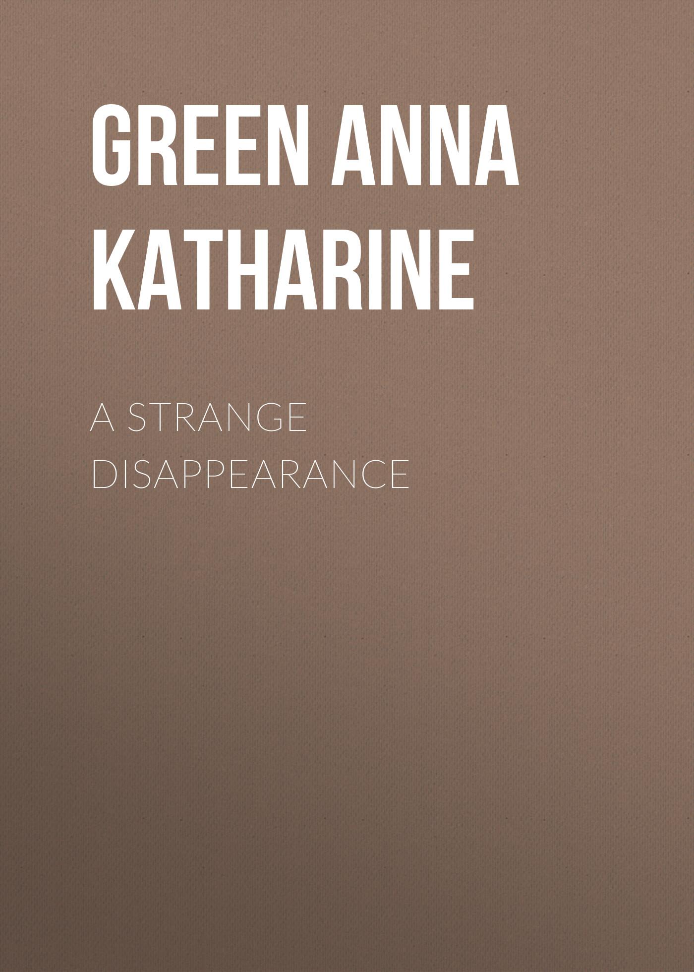 Green Anna Katharine A Strange Disappearance