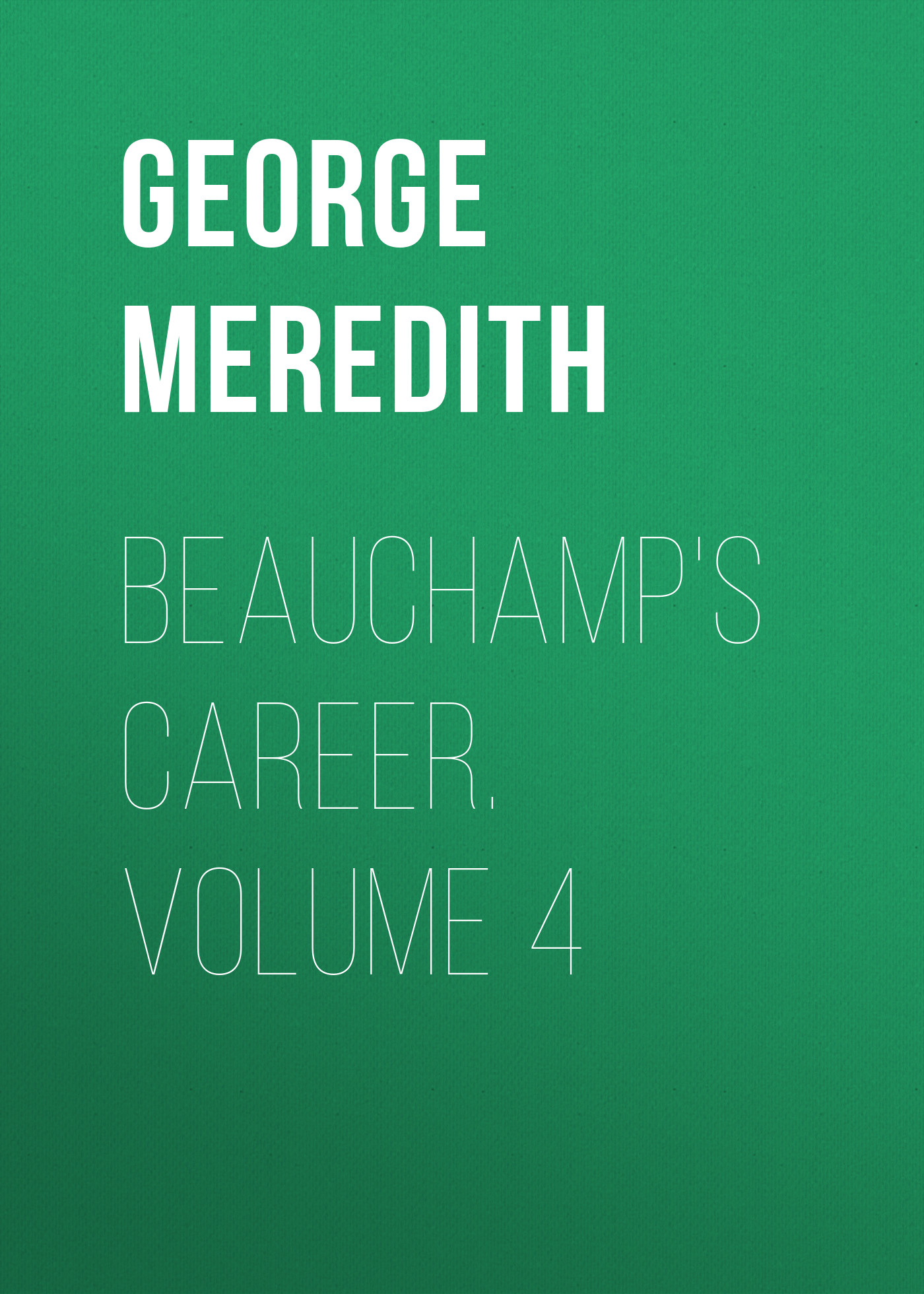 цена George Meredith Beauchamp's Career. Volume 4 в интернет-магазинах