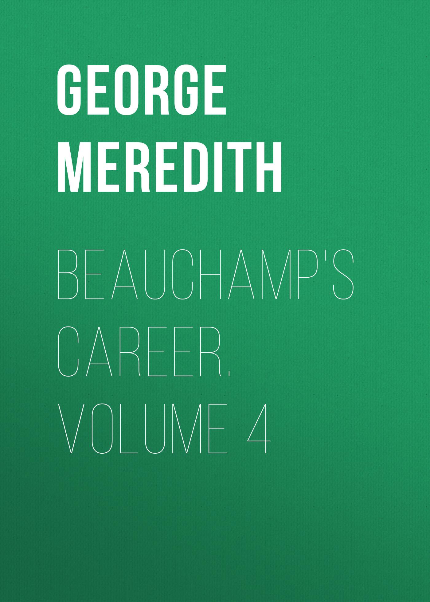 George Meredith Beauchamp's Career. Volume 4 gon volume 4