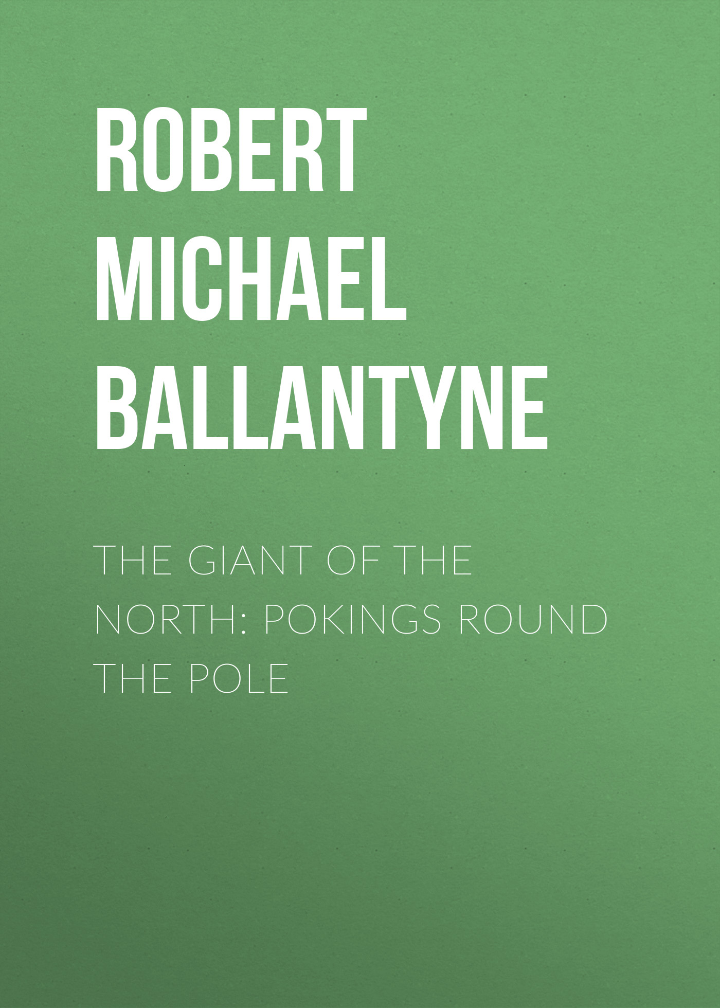 Robert Michael Ballantyne The Giant of the North: Pokings Round the Pole недорго, оригинальная цена