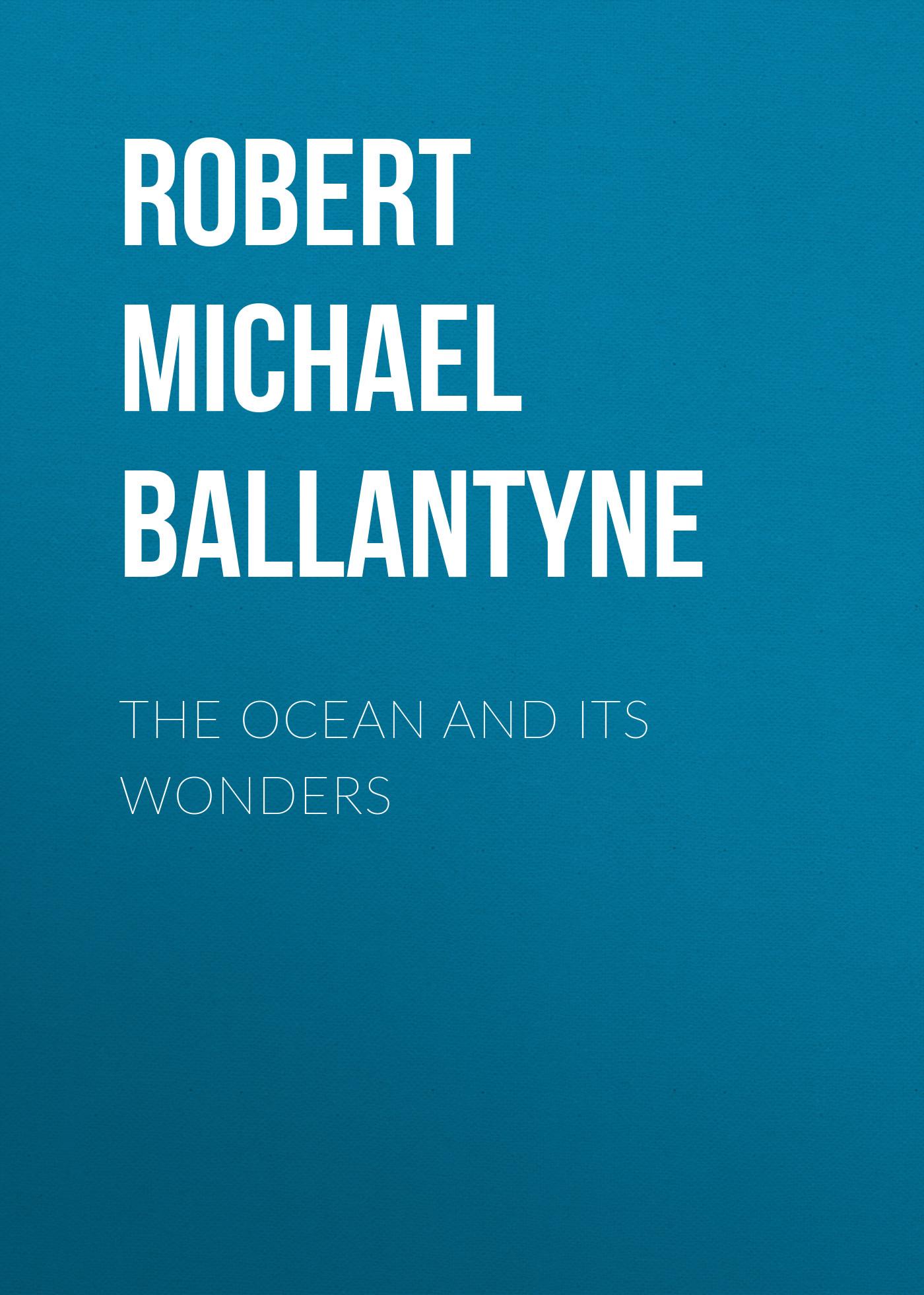 Robert Michael Ballantyne The Ocean and its Wonders walking the world s natural wonders