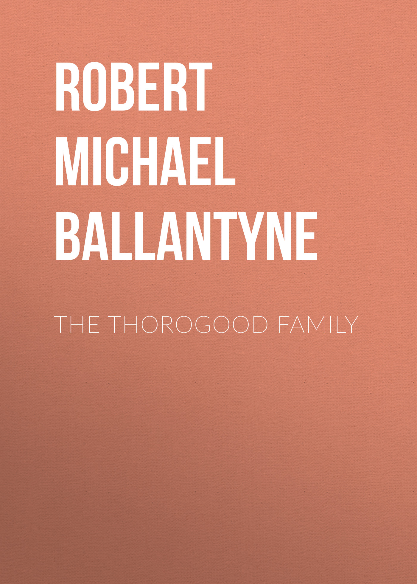 Robert Michael Ballantyne The Thorogood Family цена и фото