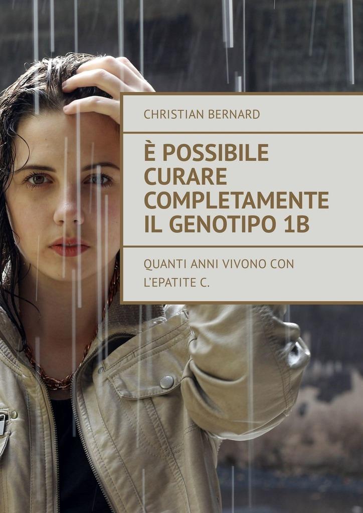 Christian Bernard È possibile curare completamente il genotipo1b. Quanti anni vivonocon l'epatiteC цена