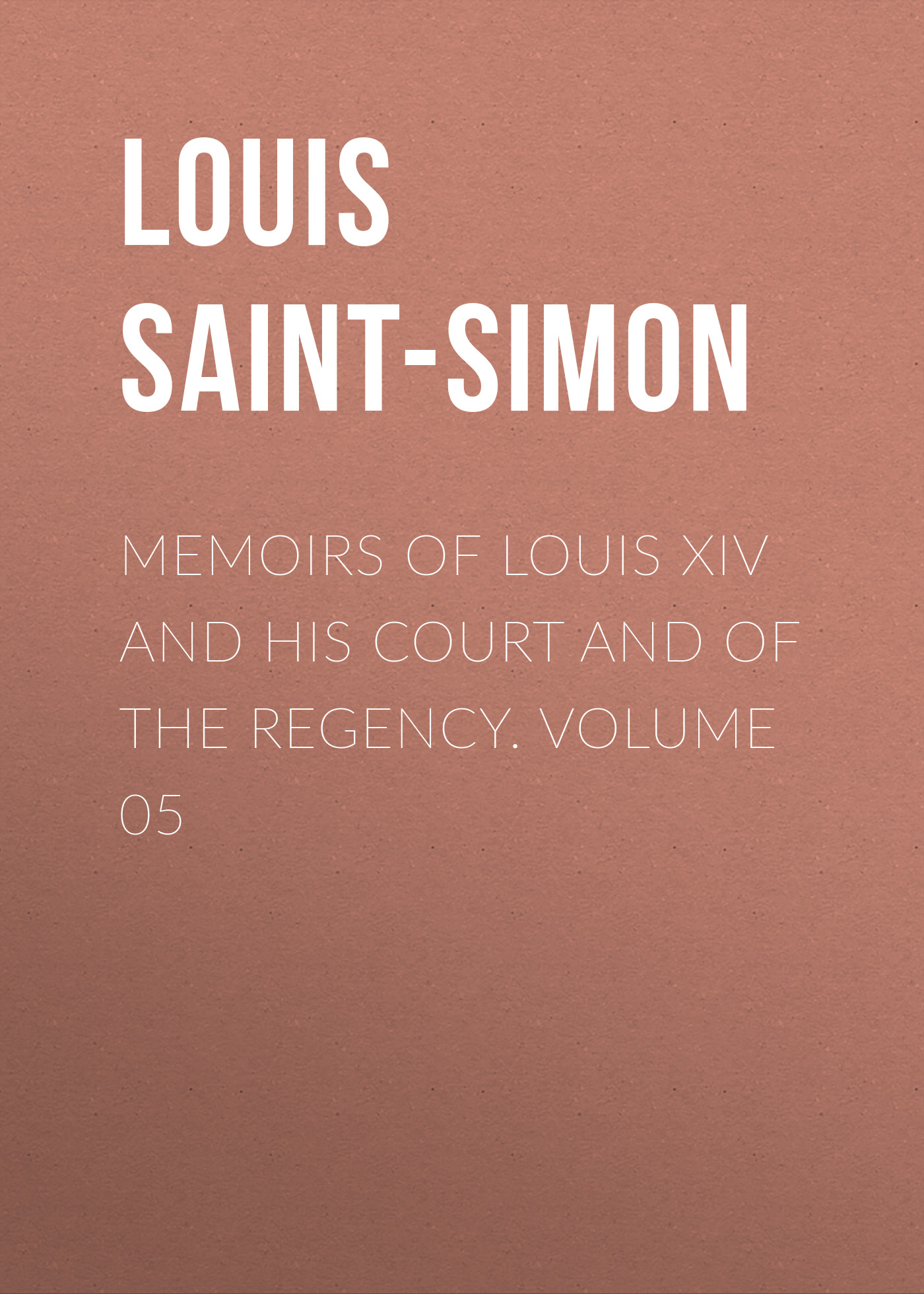 Фото - Louis Saint-Simon Memoirs of Louis XIV and His Court and of the Regency. Volume 05 jules marcou life letters and works of louis agassiz volume i