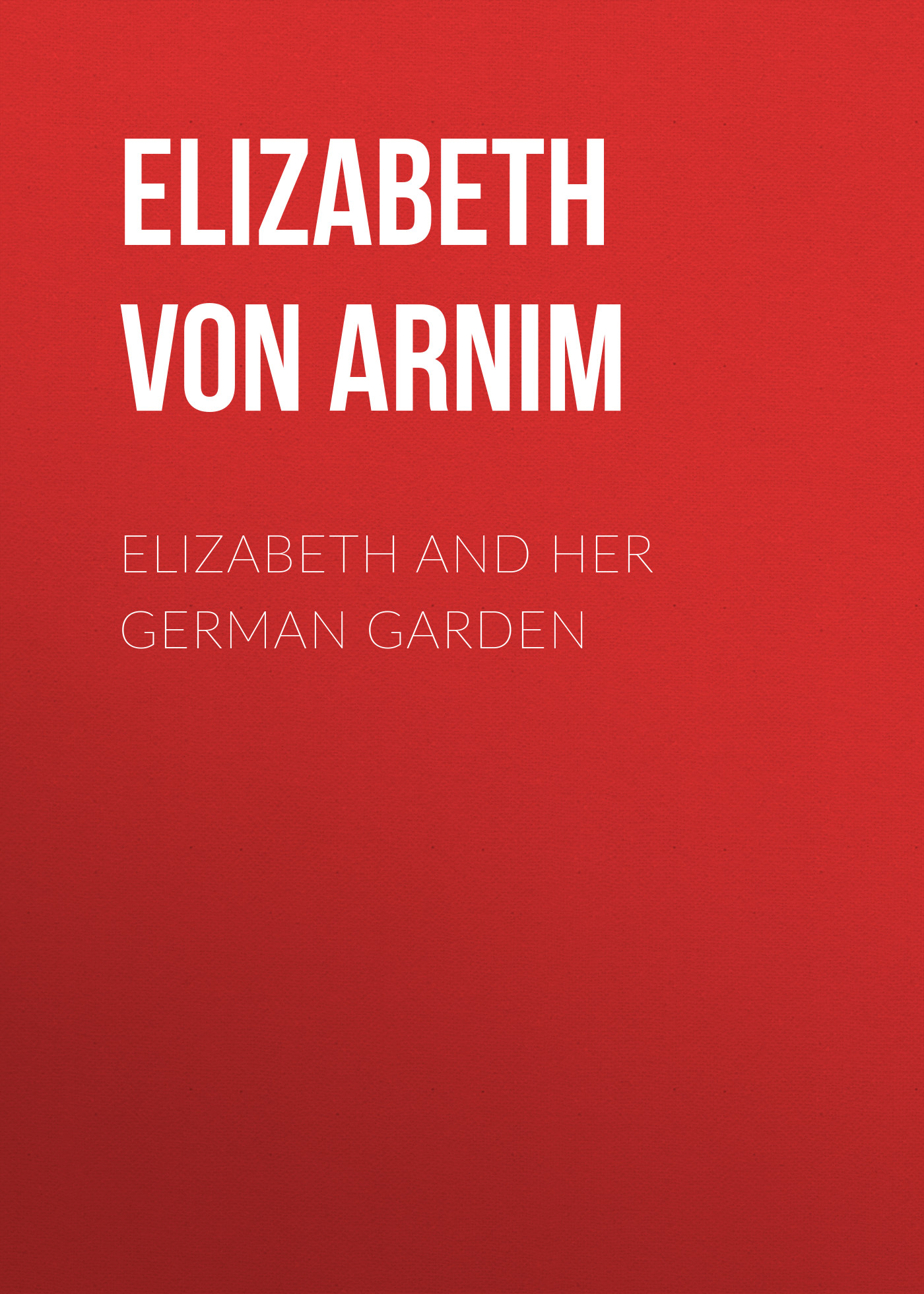 Elizabeth von Arnim Elizabeth and Her German Garden цена 2017