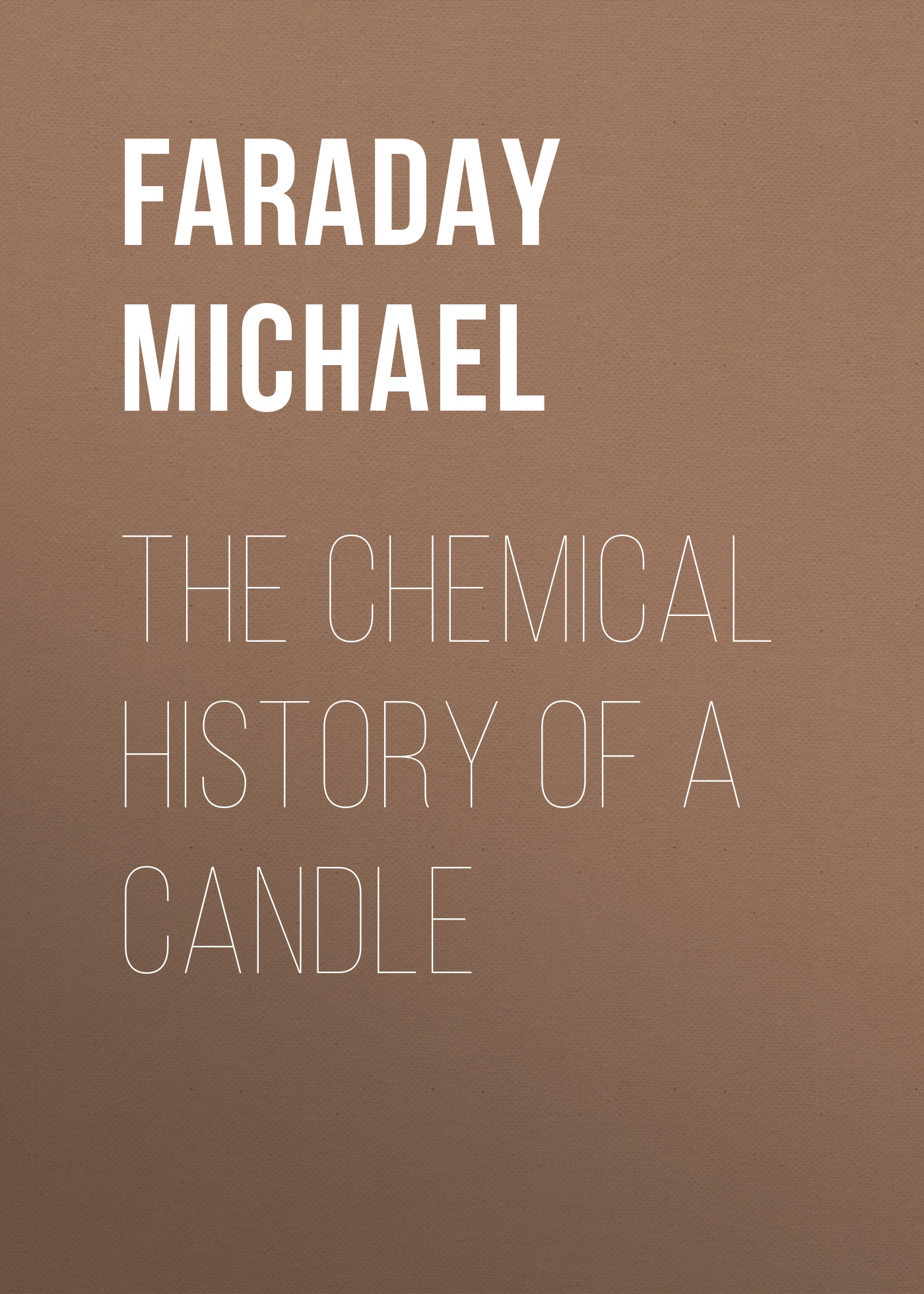 Faraday Michael The Chemical History of a Candle
