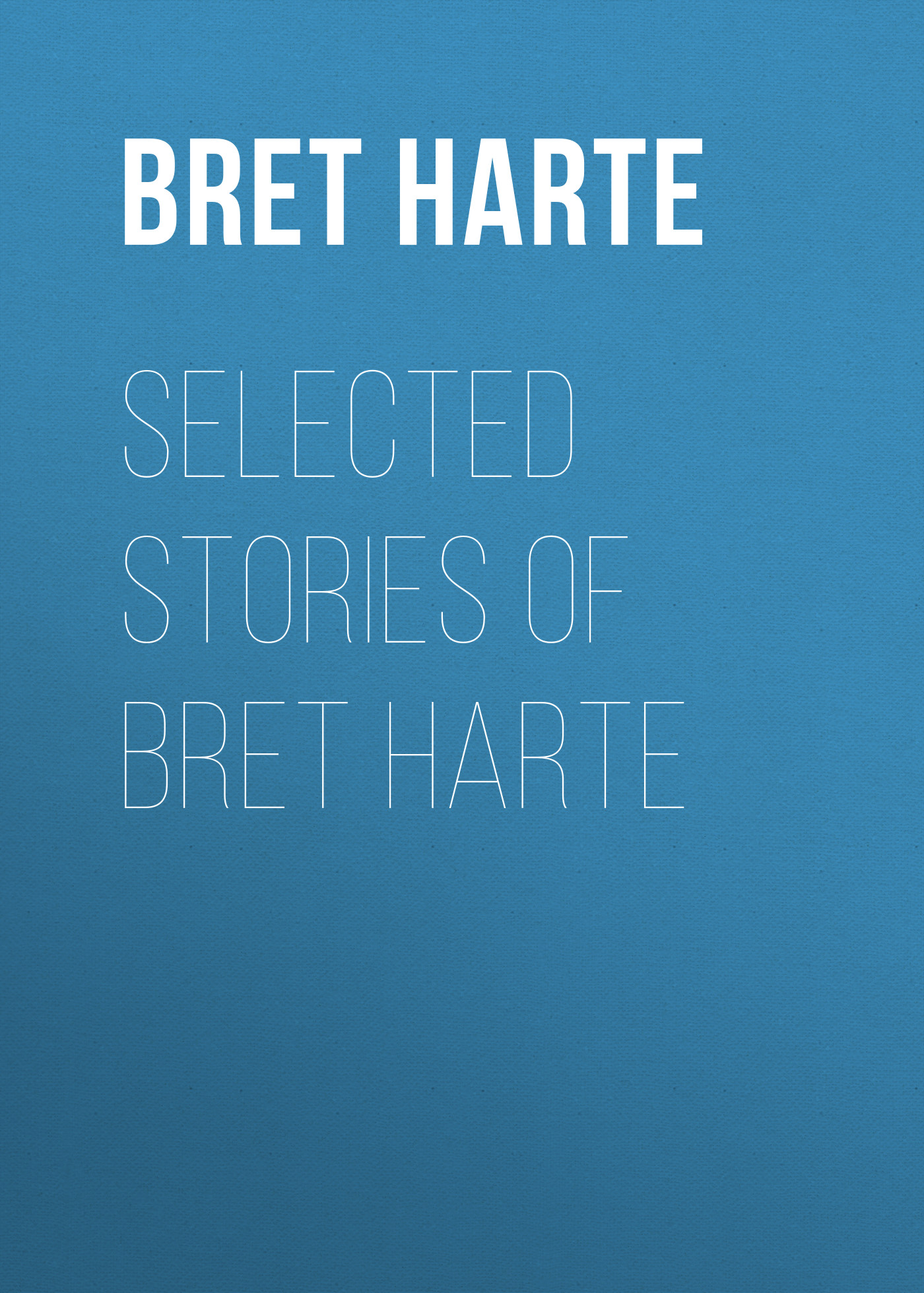 Bret Harte Selected Stories of Bret Harte