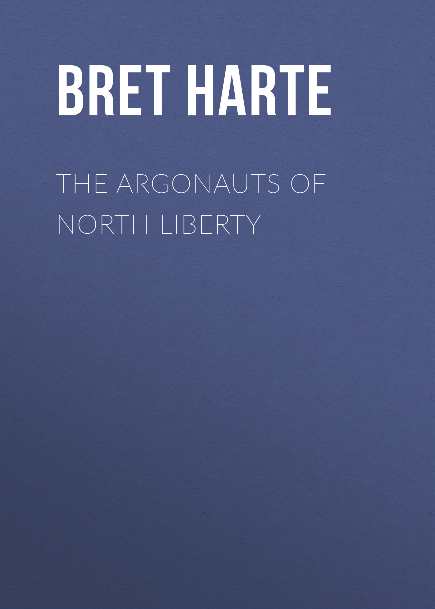 Bret Harte The Argonauts of North Liberty стоимость