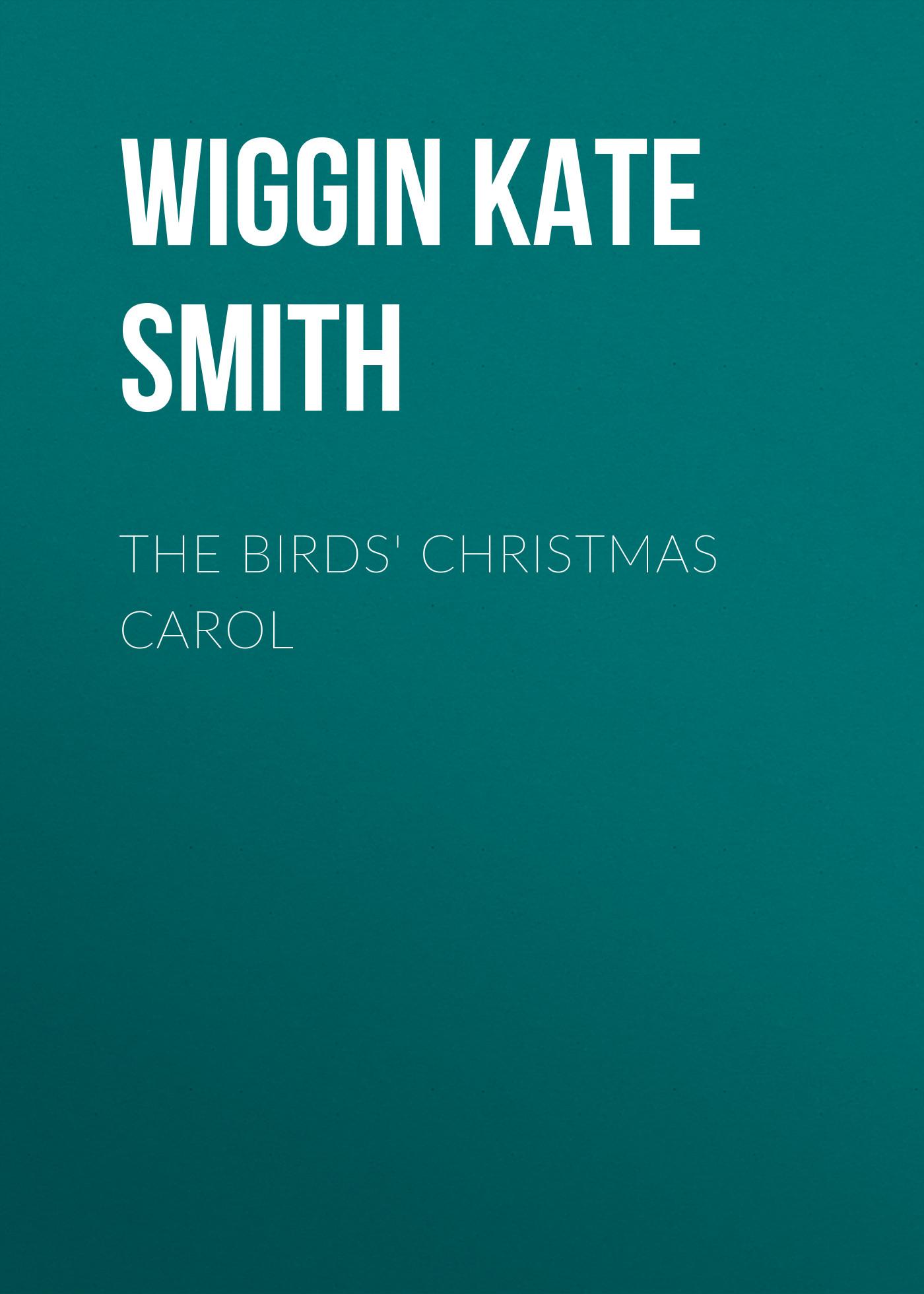Wiggin Kate Douglas Smith The Birds' Christmas Carol kate douglas wiggin the bird s christmas carol by kate douglas wiggin fiction historical united states people