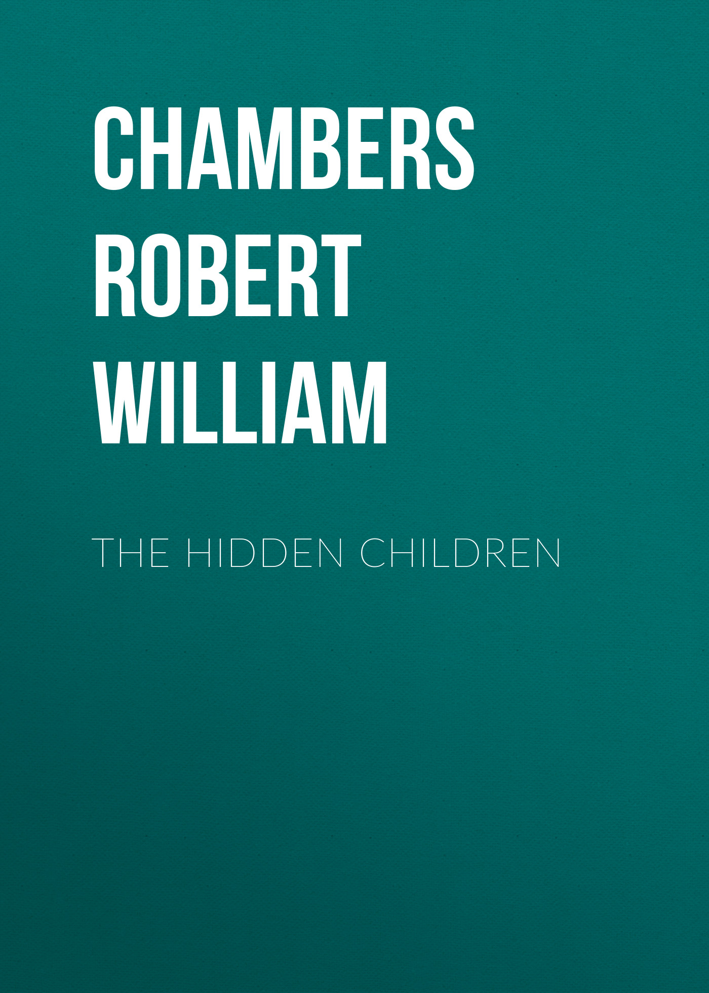 Chambers Robert William The Hidden Children недорого