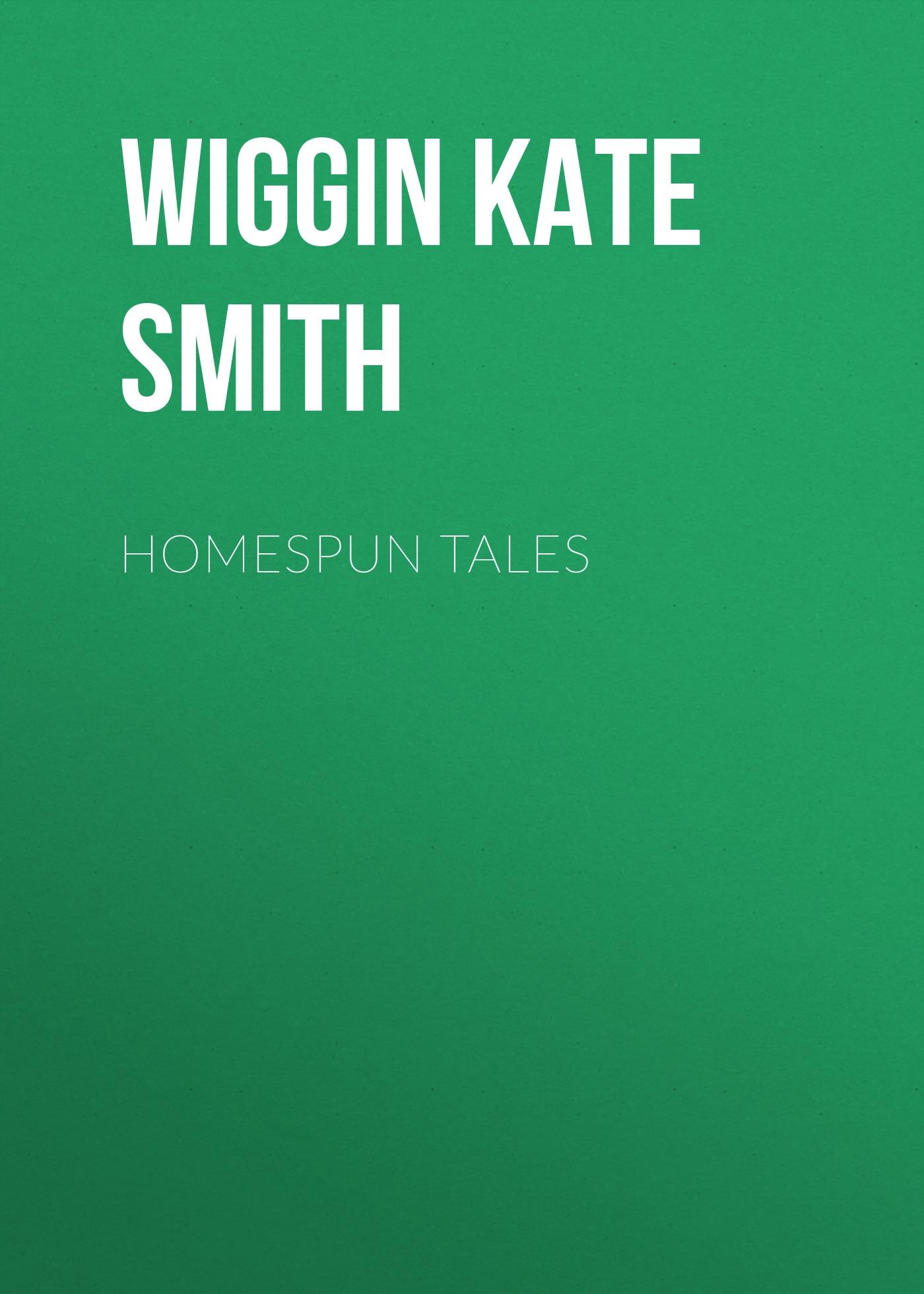 Wiggin Kate Douglas Smith Homespun Tales wiggin kate douglas smith rebecca of sunnybrook farm