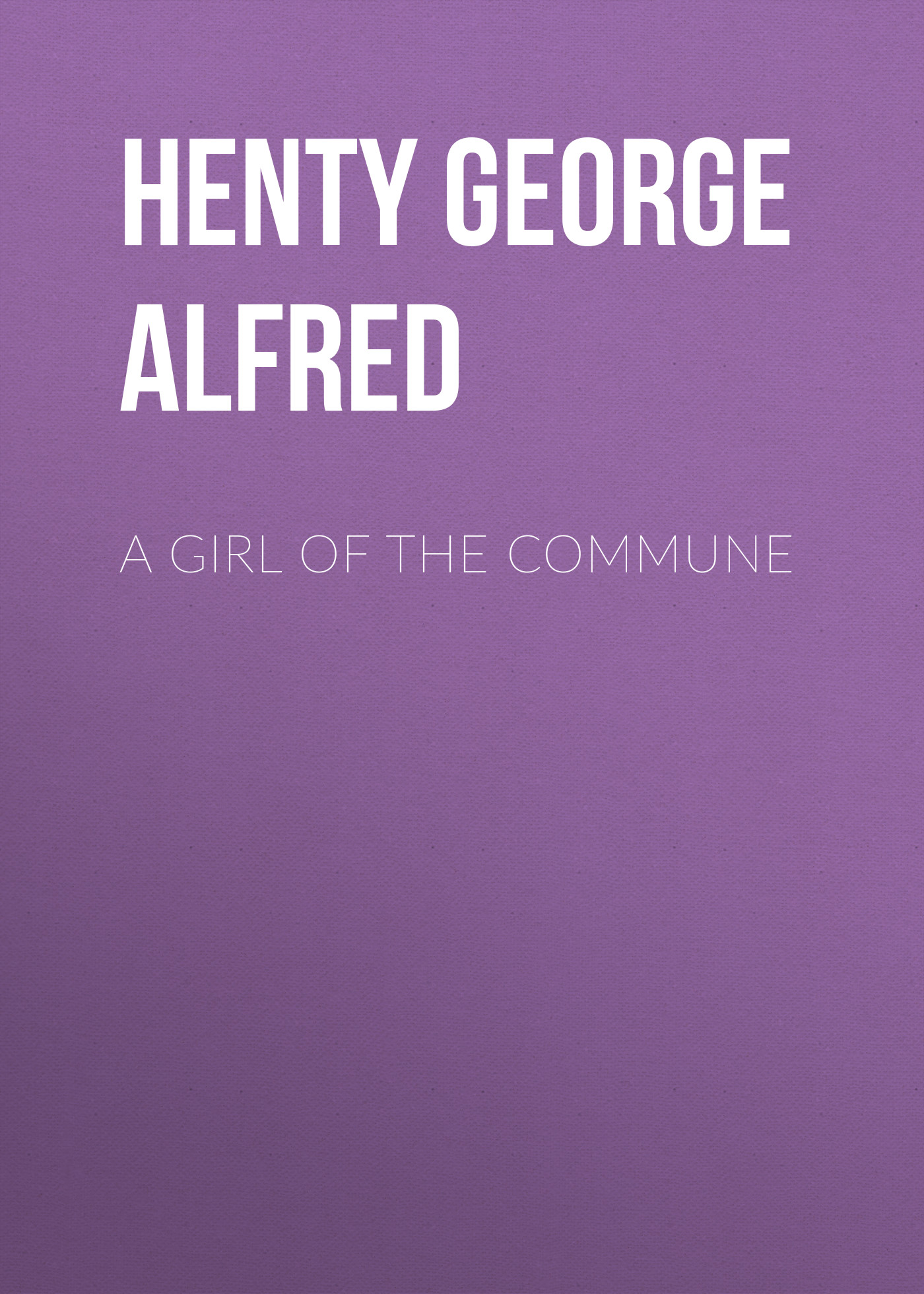 Henty George Alfred A Girl of the Commune