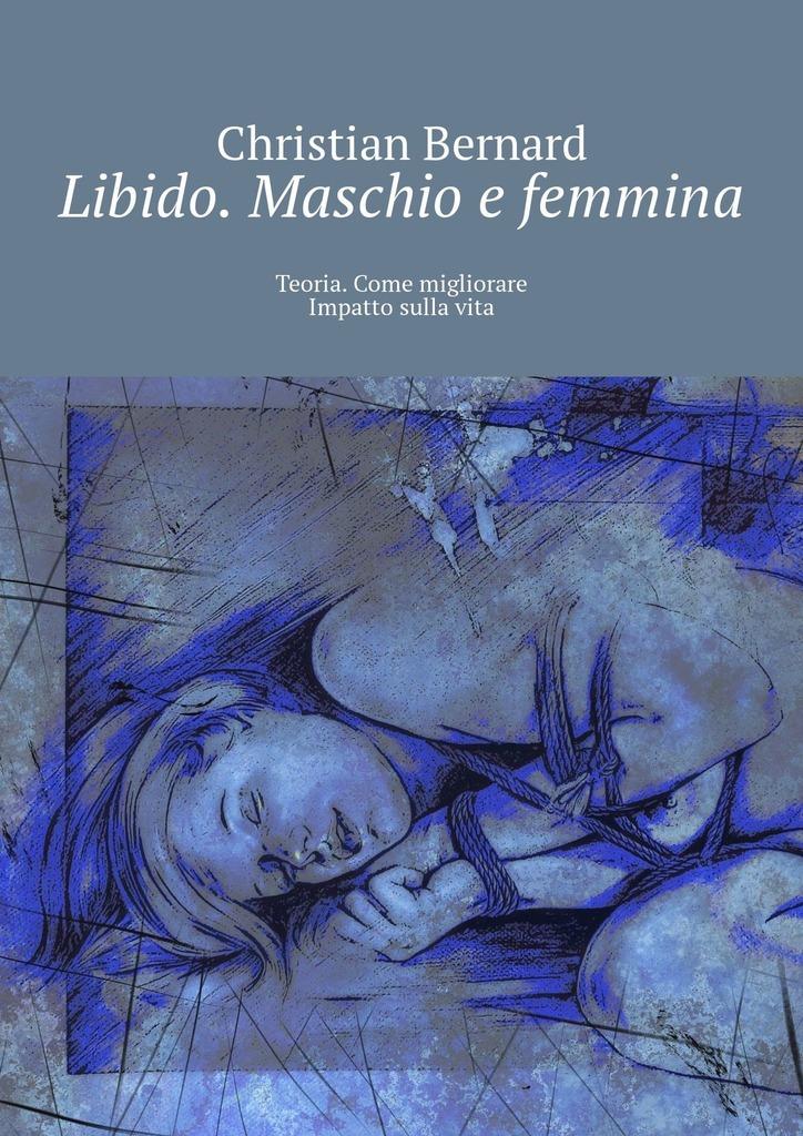 Christian Bernard Libido. Maschio e femmina. Teoria. Come migliorare Impatto sullavita платье женское lautus цвет синий 1147 размер 54