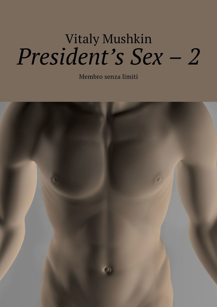 Виталий Мушкин President's Sex – 2. Membro senza limiti vitaly mushkin pessoas nus mundo paralelo