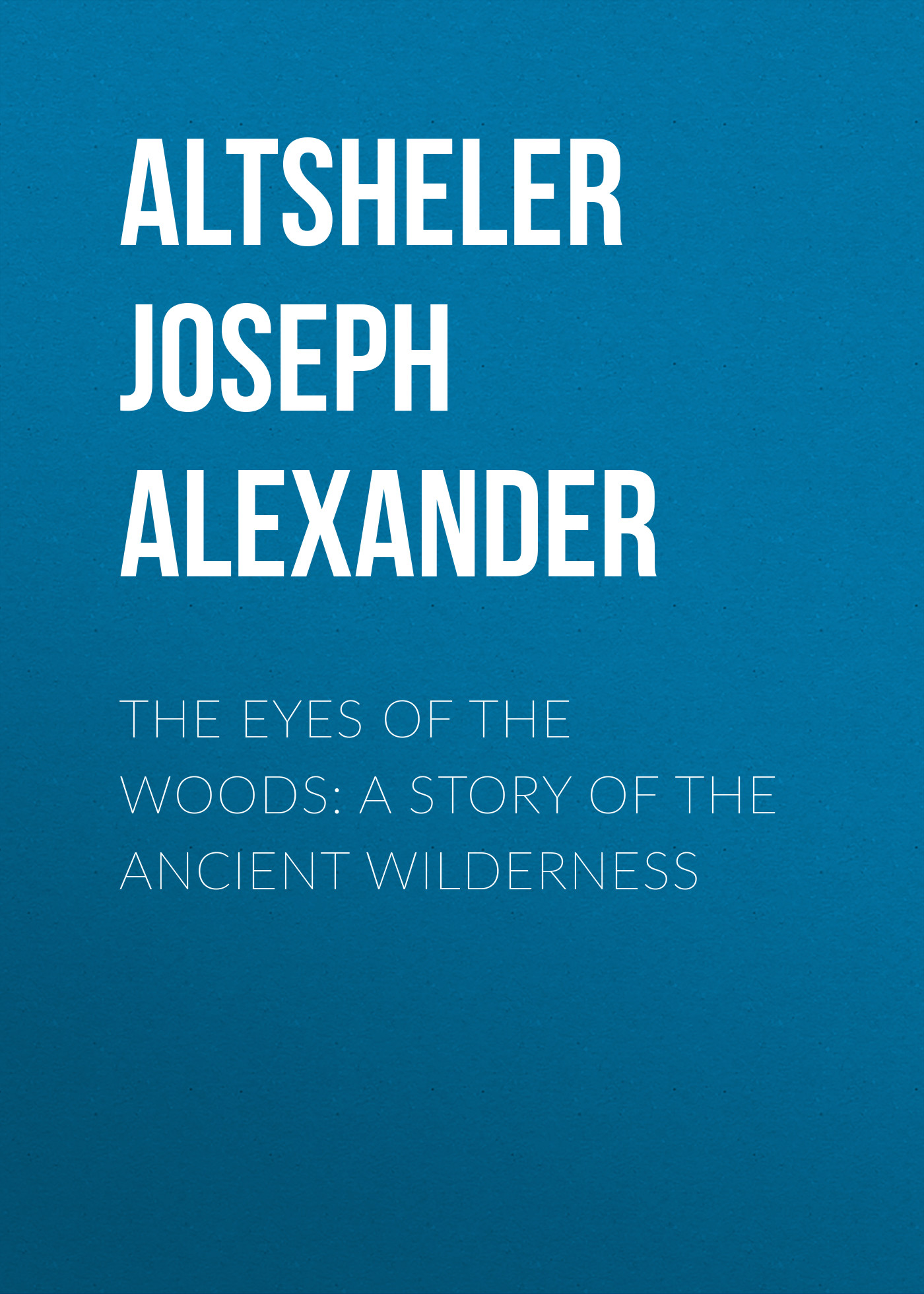 Altsheler Joseph Alexander The Eyes of the Woods: A Story of the Ancient Wilderness the eyes of the cat