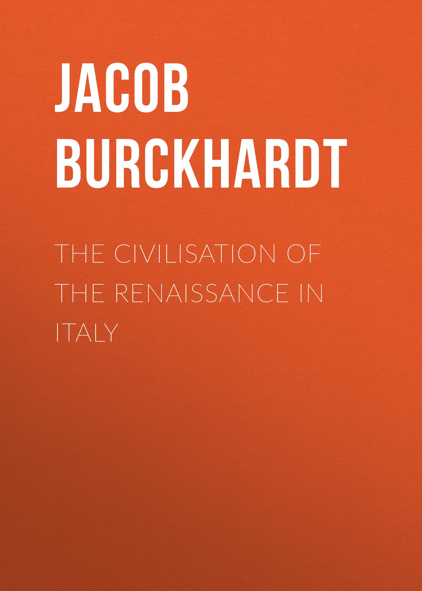 Jacob Burckhardt The Civilisation of the Renaissance in Italy abbott jacob darius the great