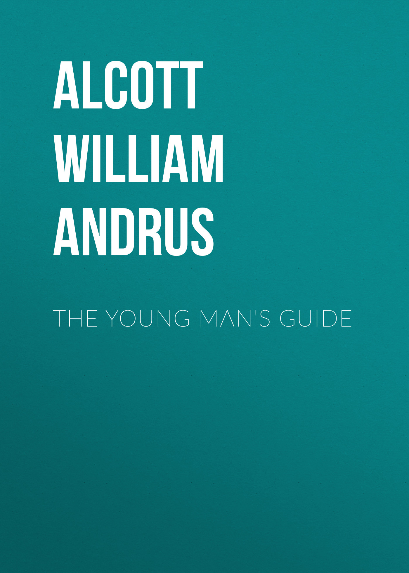 Alcott William Andrus The Young Man's Guide шорты alcott alcott al006emgdlc5