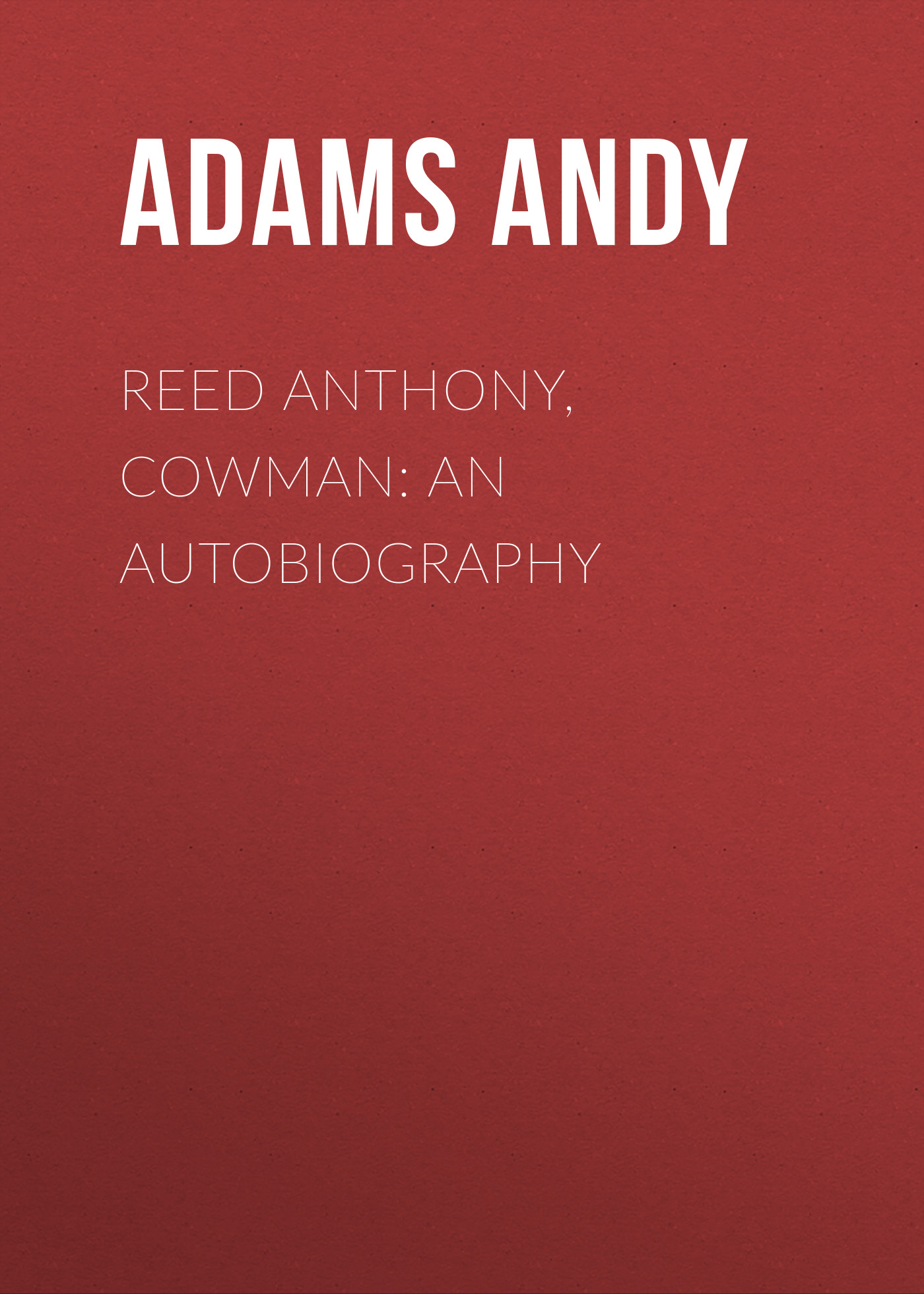 Adams Andy Reed Anthony, Cowman: An Autobiography цена и фото
