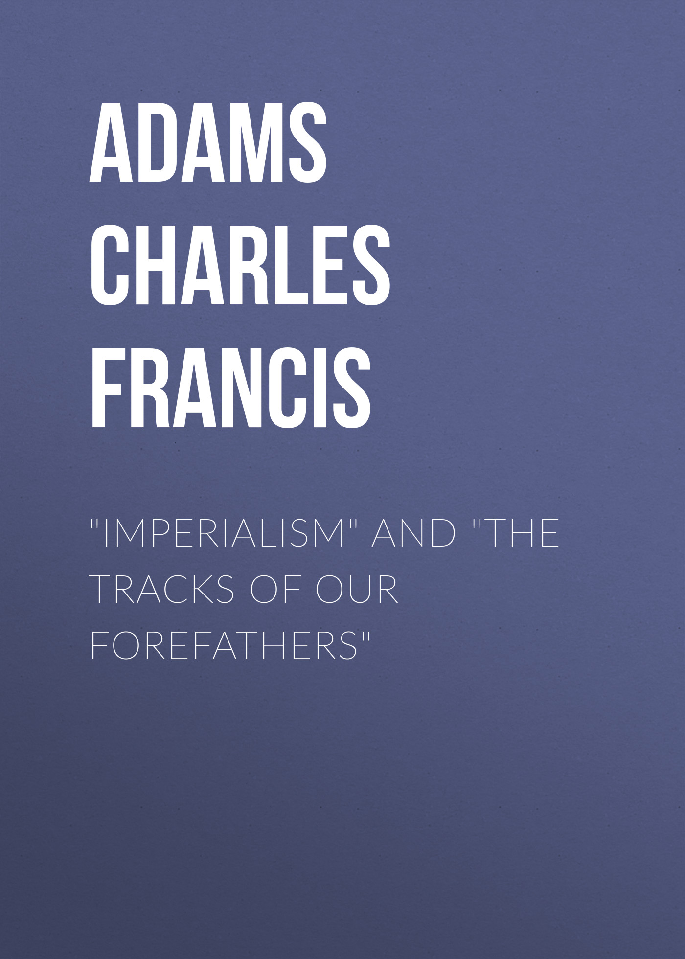 Adams Charles Francis Imperialism and The Tracks of Our Forefathers светодиодный спот ideal lux page ap1 square bianco