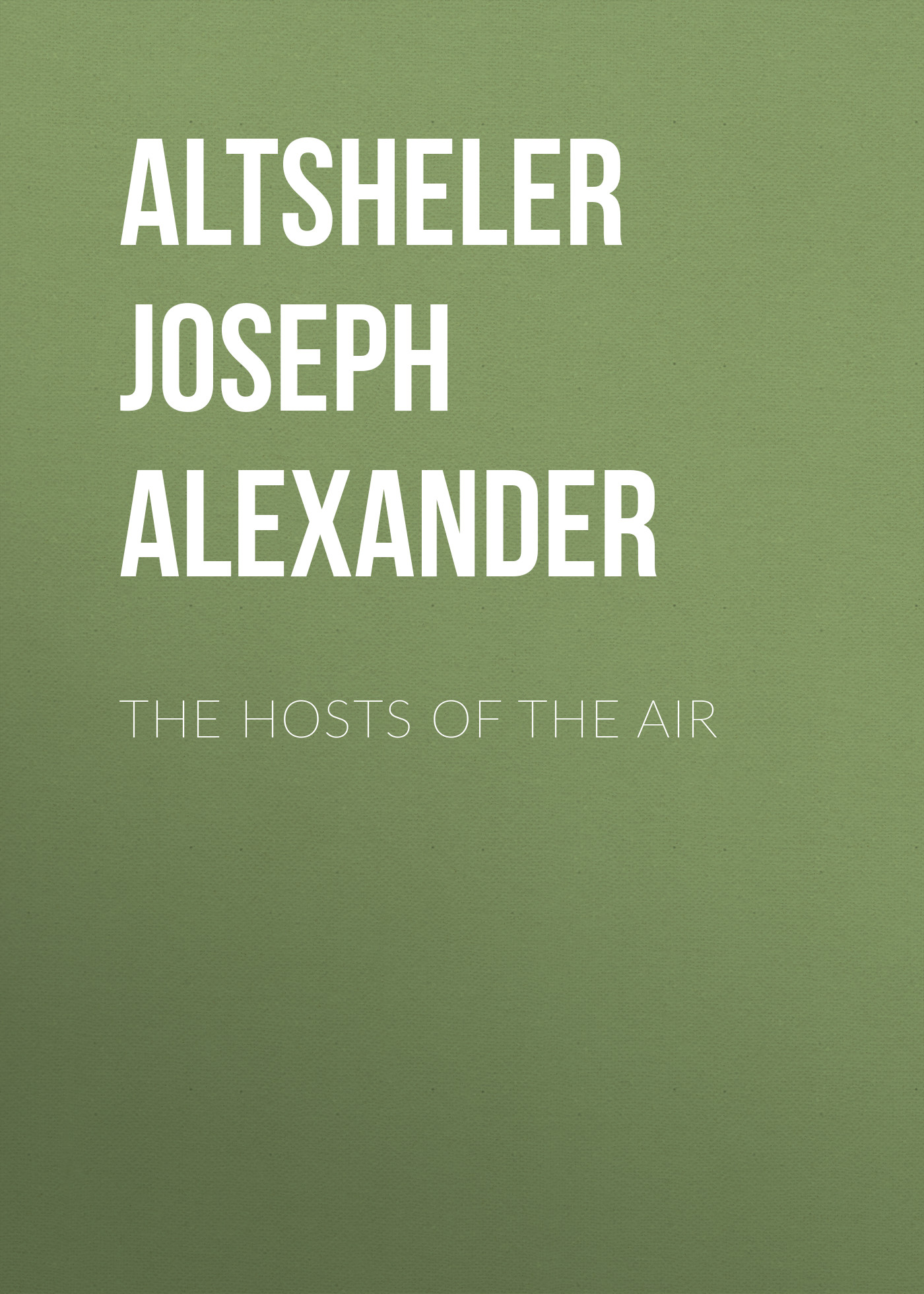 Altsheler Joseph Alexander The Hosts of the Air skirt joseph alexander page 2