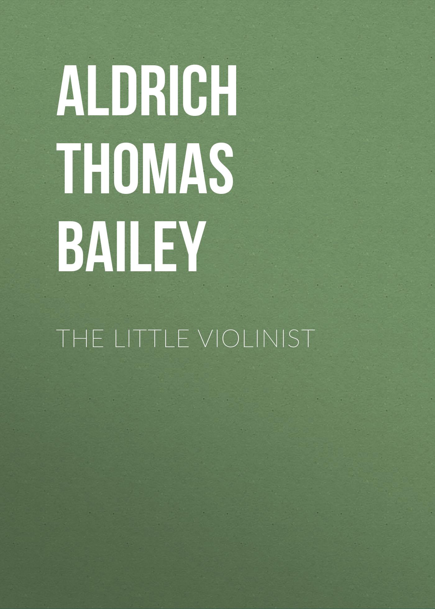 Aldrich Thomas Bailey The Little Violinist aldrich thomas bailey wyndham towers
