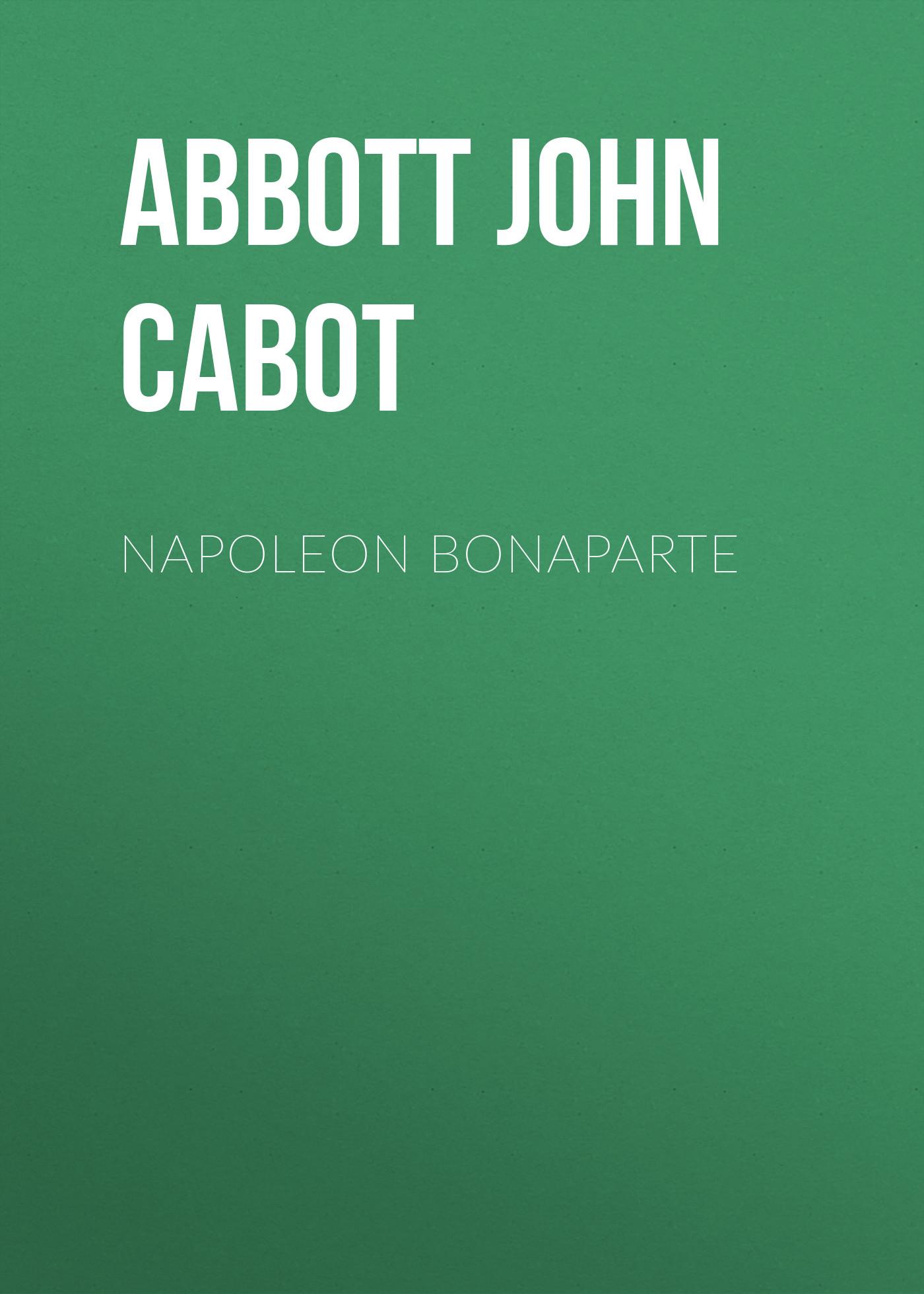 Abbott John Stevens Cabot Napoleon Bonaparte