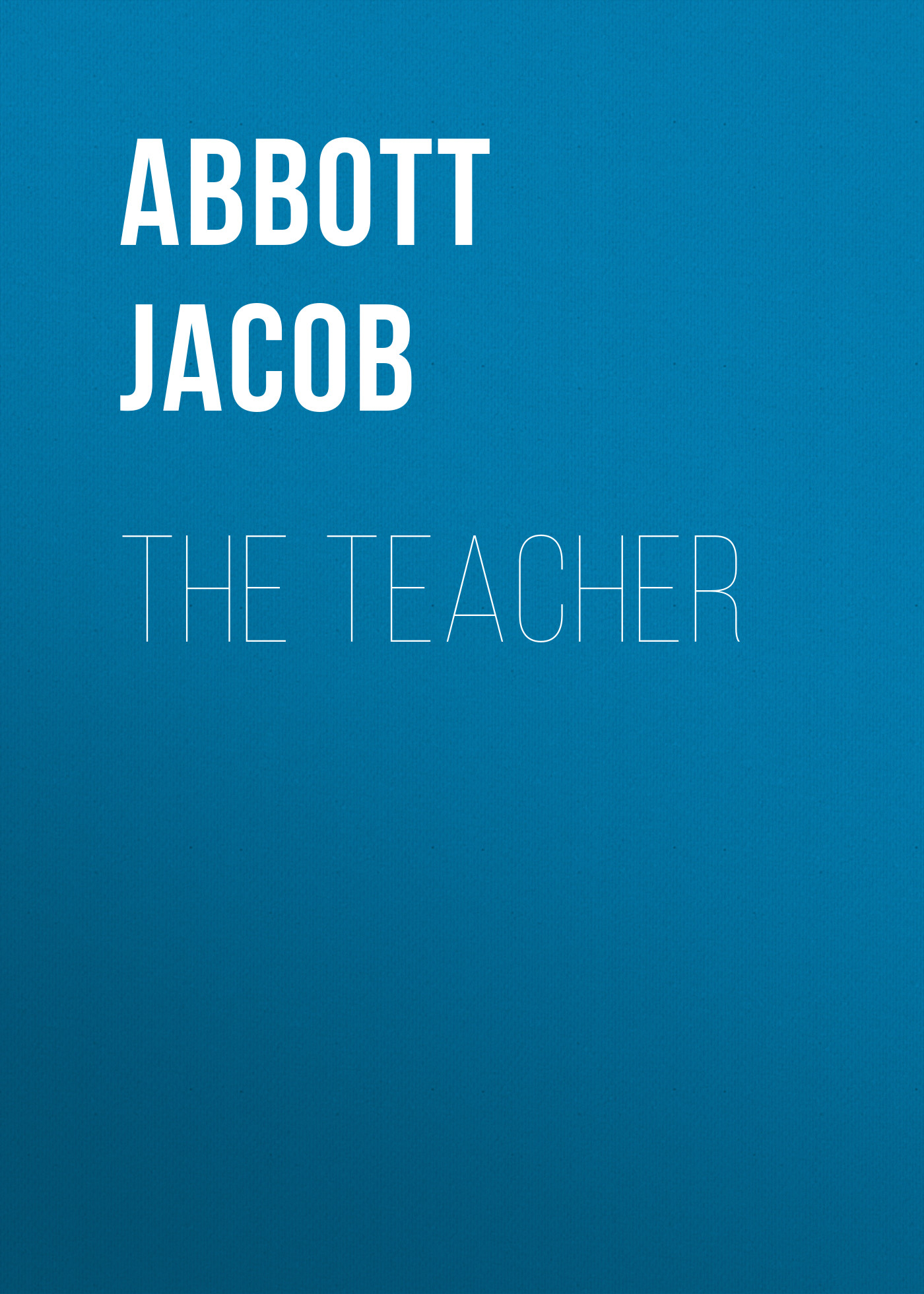 Abbott Jacob The Teacher