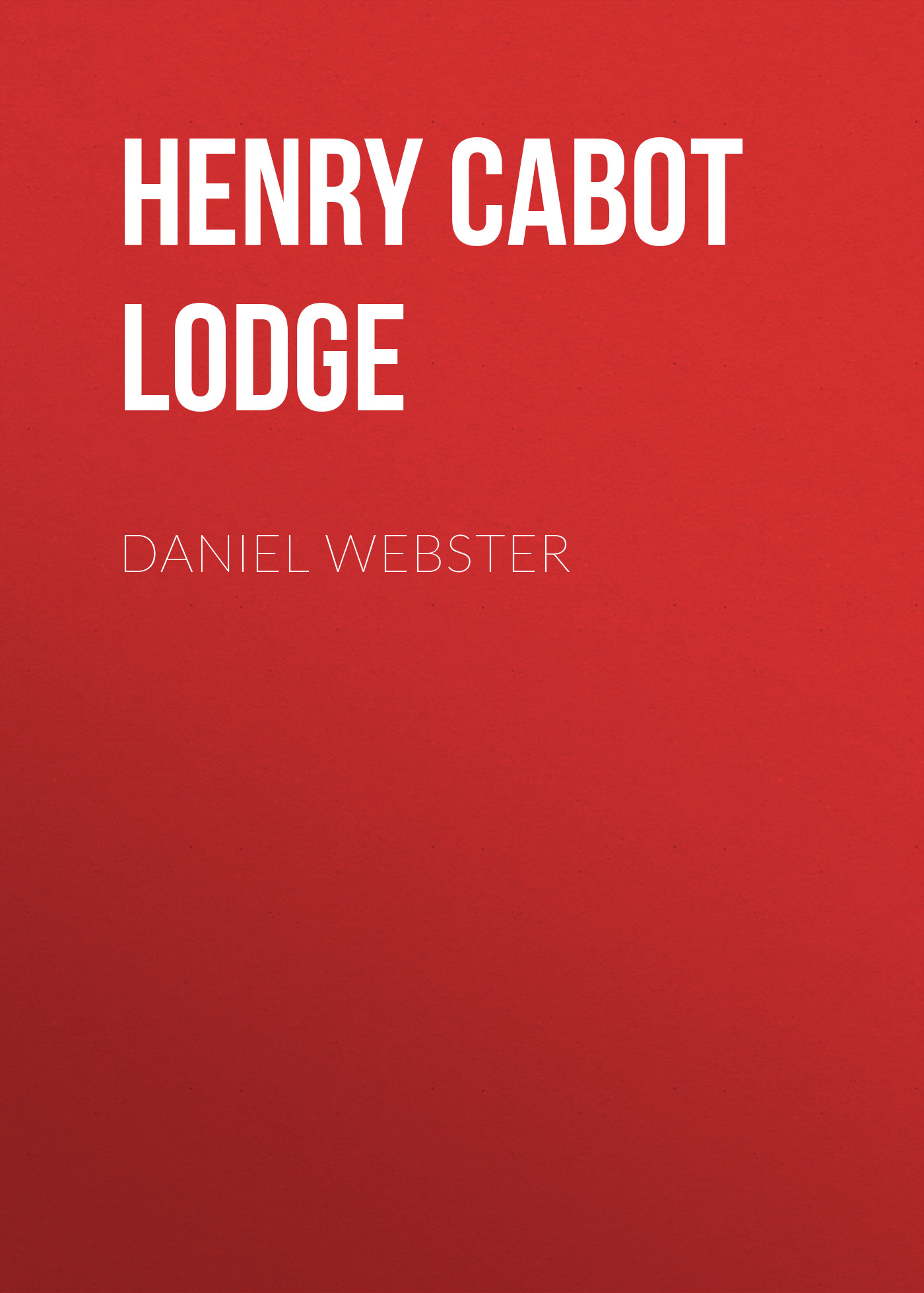 Henry Cabot Lodge Daniel Webster все цены