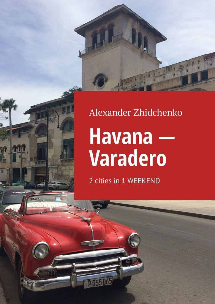 Alexander Zhidchenko Havana – Varadero. 2 cities in 1 weekend cities for sale