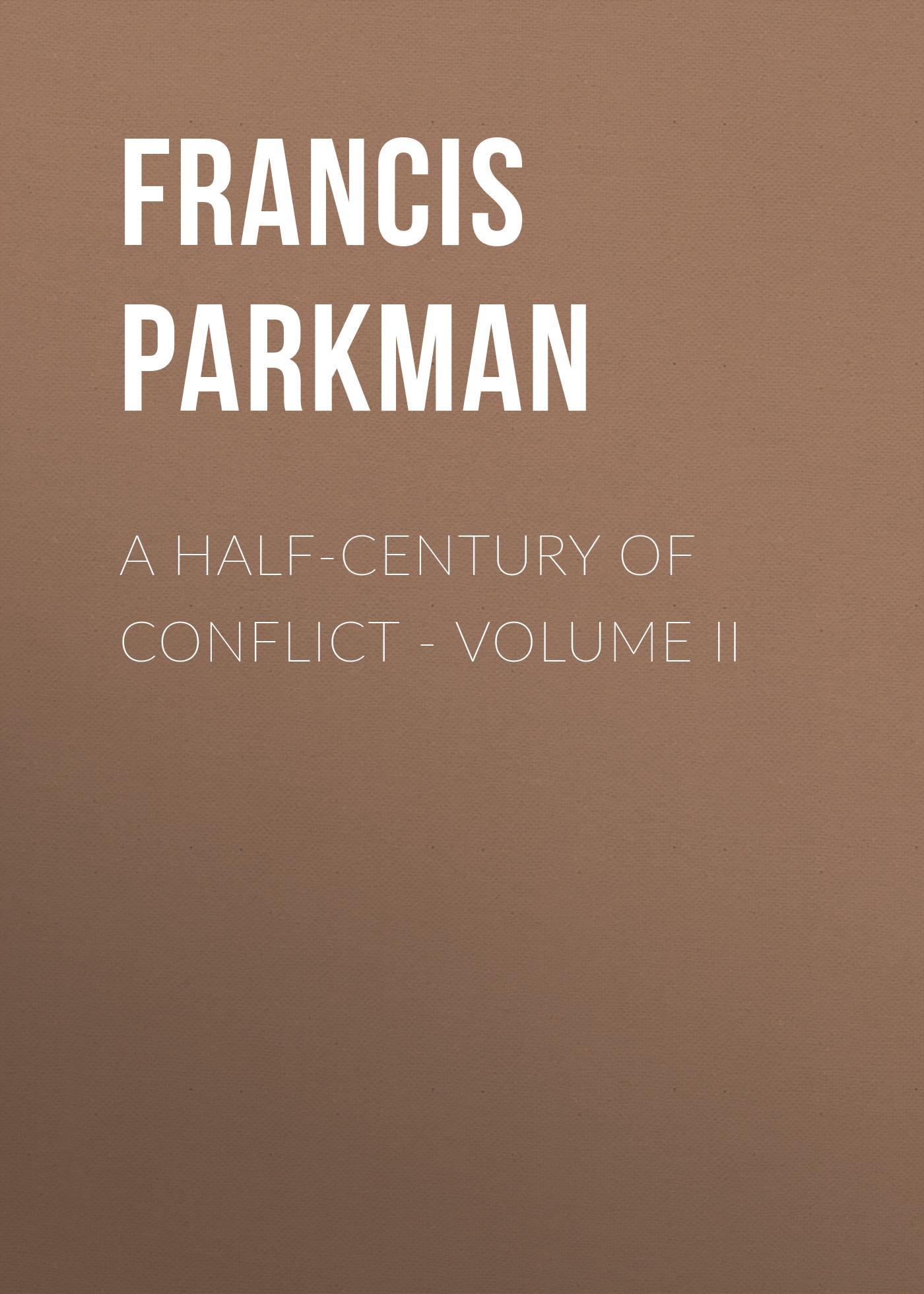 цены на Francis Parkman A Half-Century of Conflict - Volume II  в интернет-магазинах