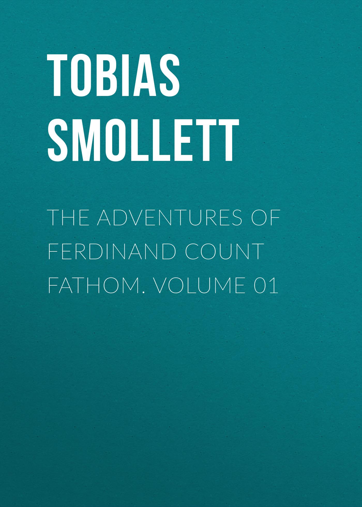 Tobias Smollett The Adventures of Ferdinand Count Fathom. Volume 01 tobias smollett travels through france and italy