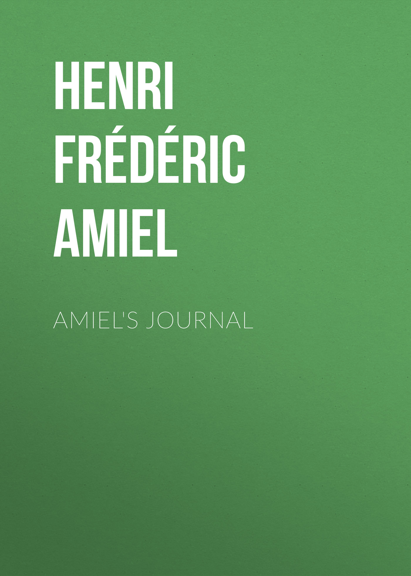 Henri Frédéric Amiel Amiel's Journal leonov eugeniy g applied hydroaeromechanics in oil and gas drilling