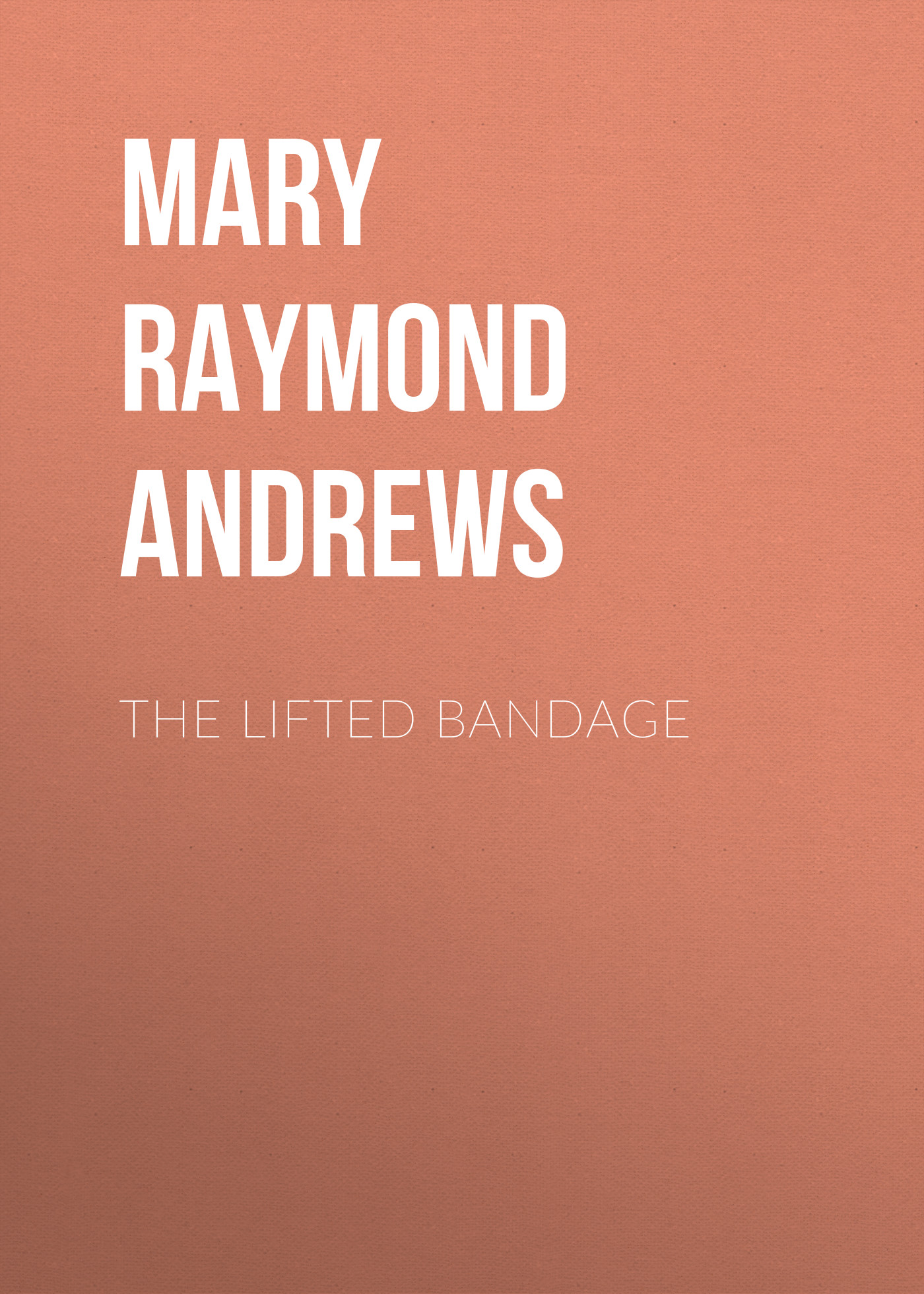 Mary Raymond Shipman Andrews The Lifted Bandage andrews j the haters