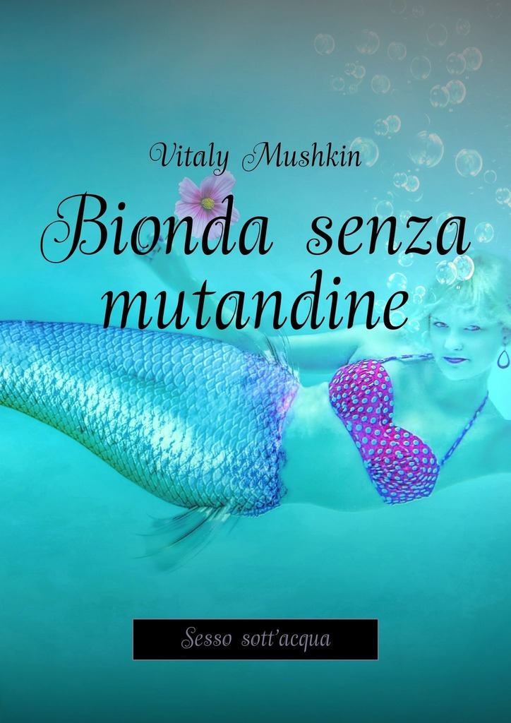 Виталий Мушкин Bionda senza mutandine. Sesso sott'acqua цены онлайн