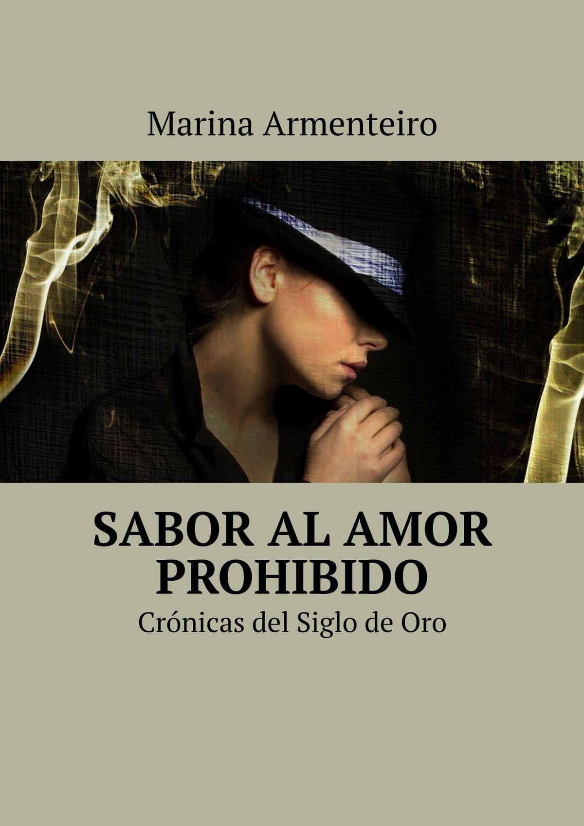 Marina Alexandrova Sabor al amor prohibido. Crónicas del siglo deOro