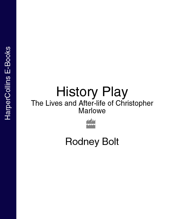 Rodney Bolt History Play: The Lives and After-life of Christopher Marlowe christopher marlowe the works of christopher marlowe vol 3 of 3