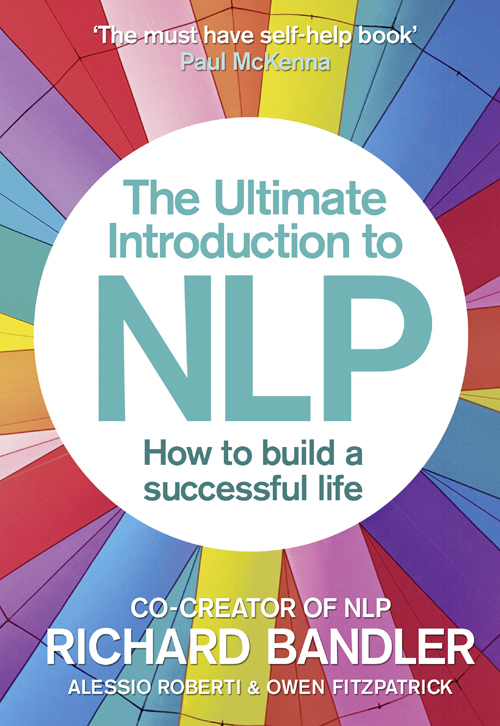 Richard Bandler The Ultimate Introduction to NLP: How to build a successful life richard bandler richard bandler s guide to trance formation make your life great