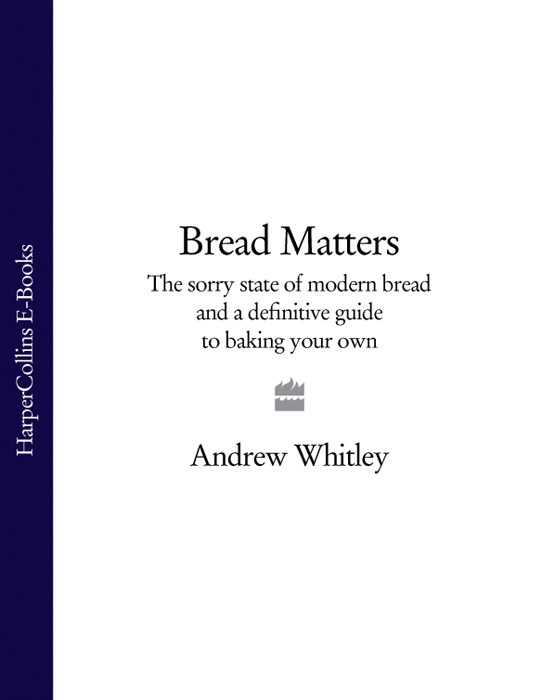 цены Andrew Whitley Bread Matters: The sorry state of modern bread and a definitive guide to baking your own